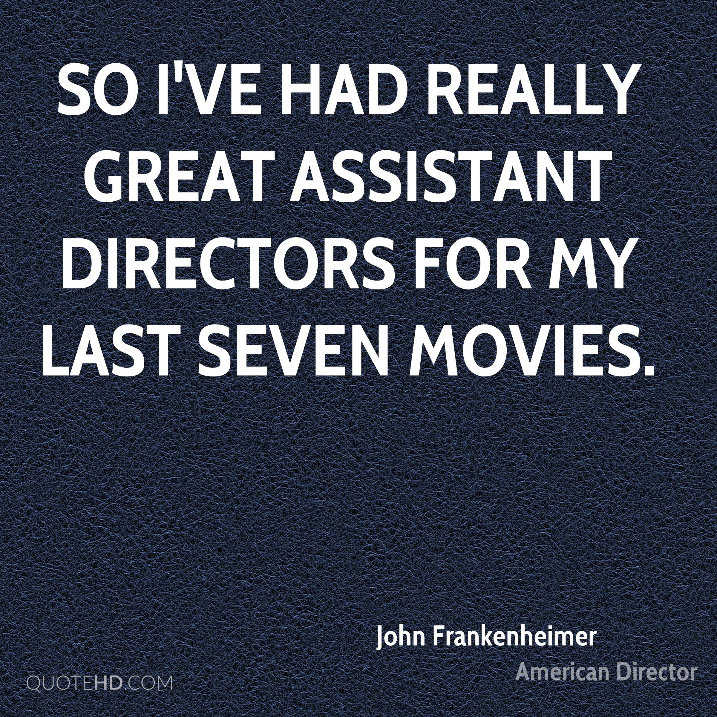 So I've had really great assistant directors for my last seven movies.