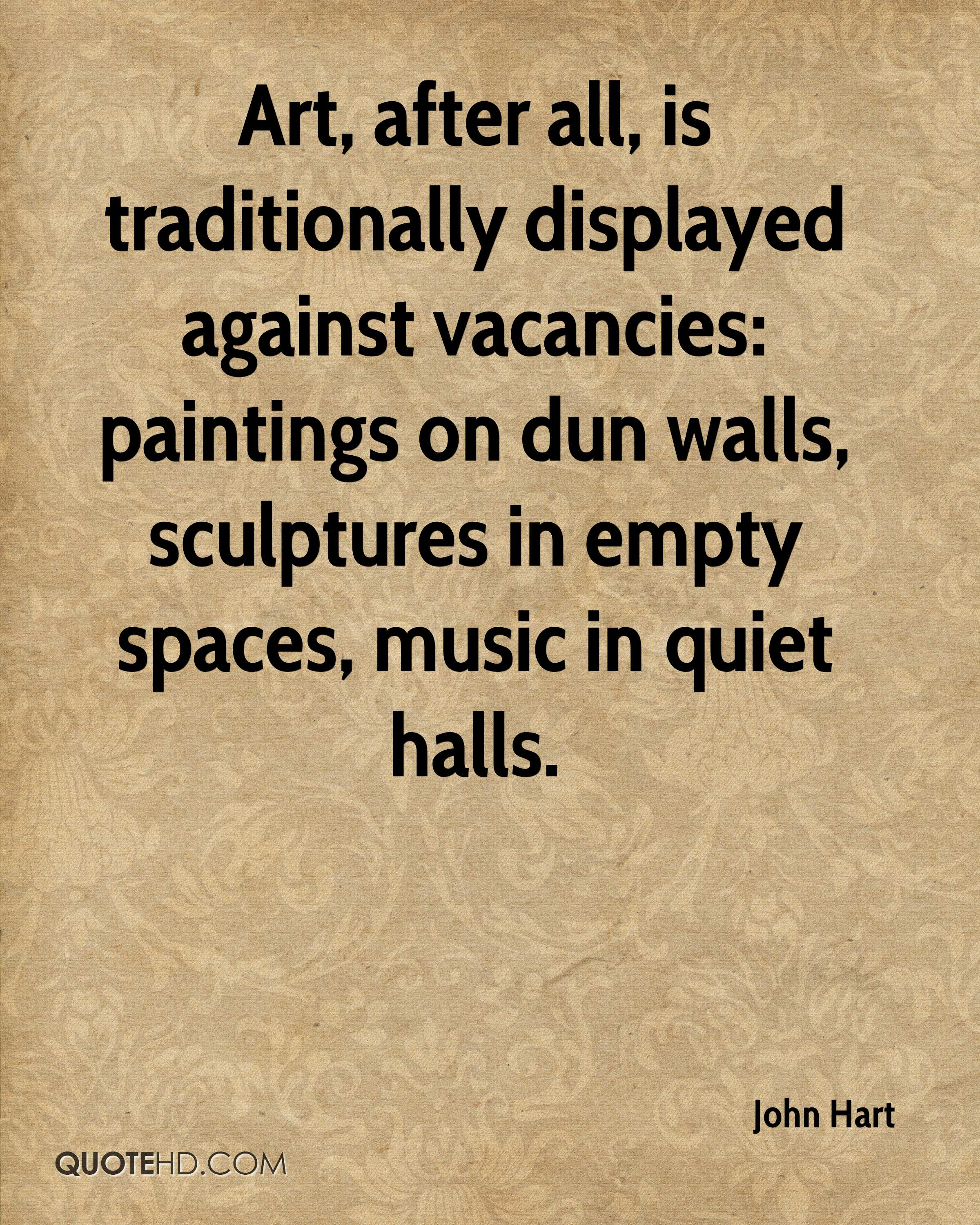 Art, after all, is traditionally displayed against vacancies: paintings on dun walls, sculptures in empty spaces, music in quiet halls.