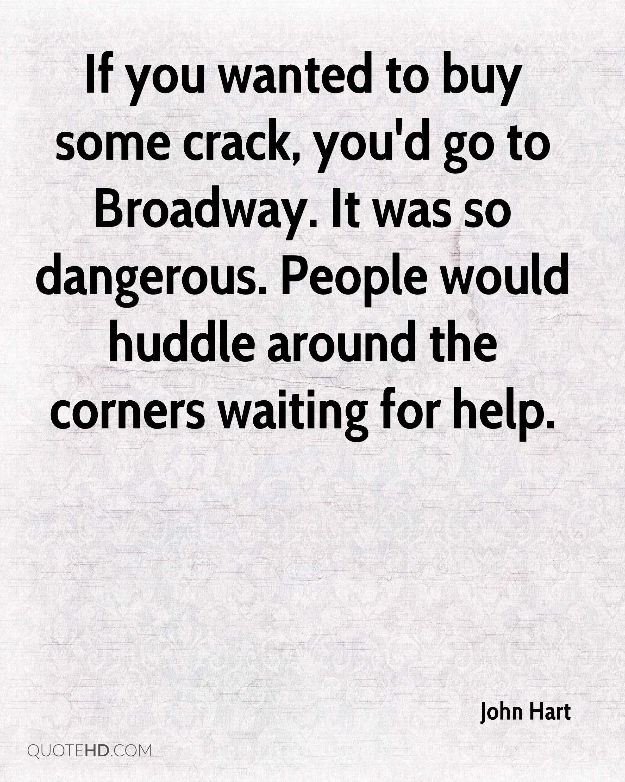 If you wanted to buy some crack, you'd go to Broadway. It was so dangerous. People would huddle around the corners waiting for help.