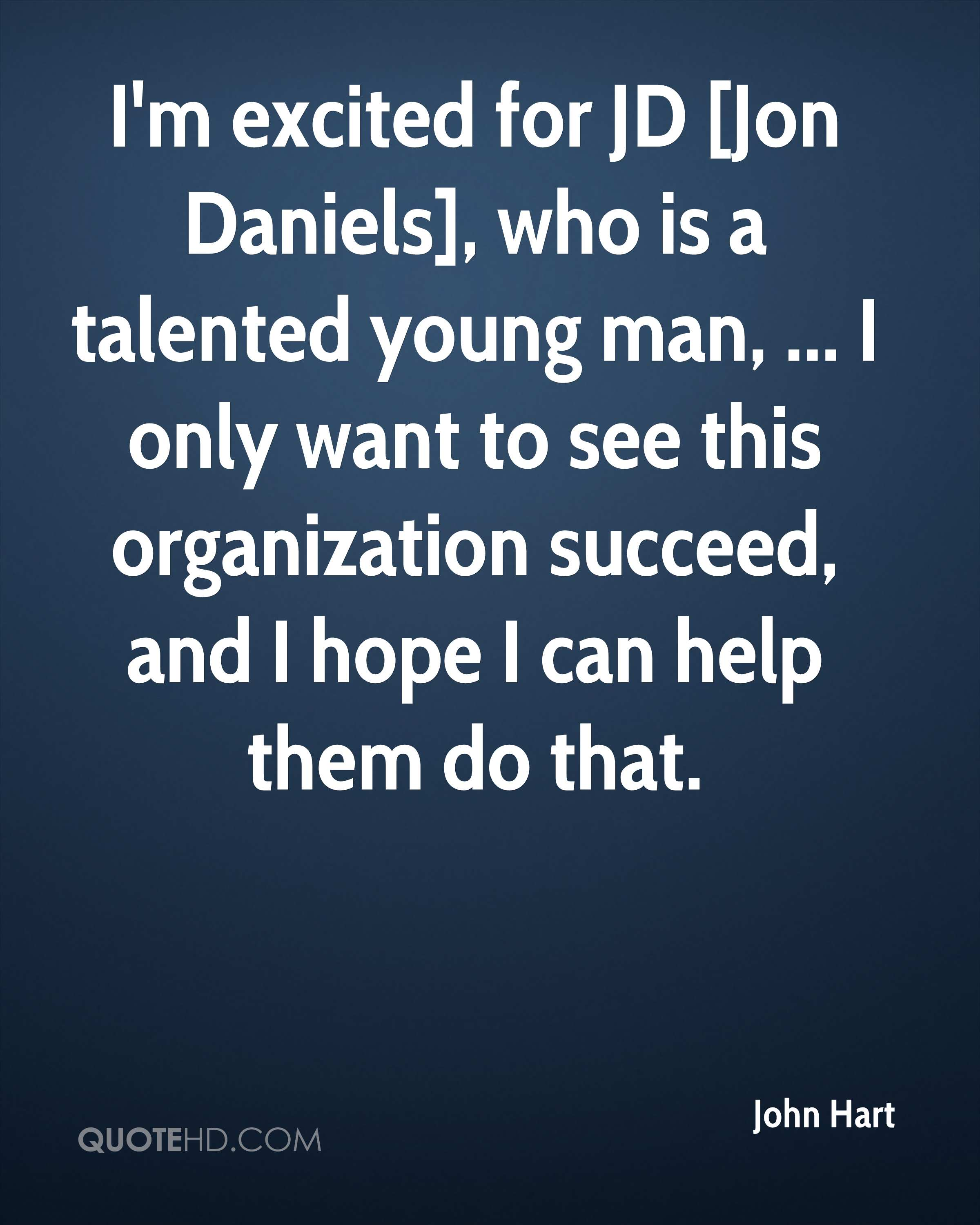 I'm excited for JD [Jon Daniels], who is a talented young man, ... I only want to see this organization succeed, and I hope I can help them do that.