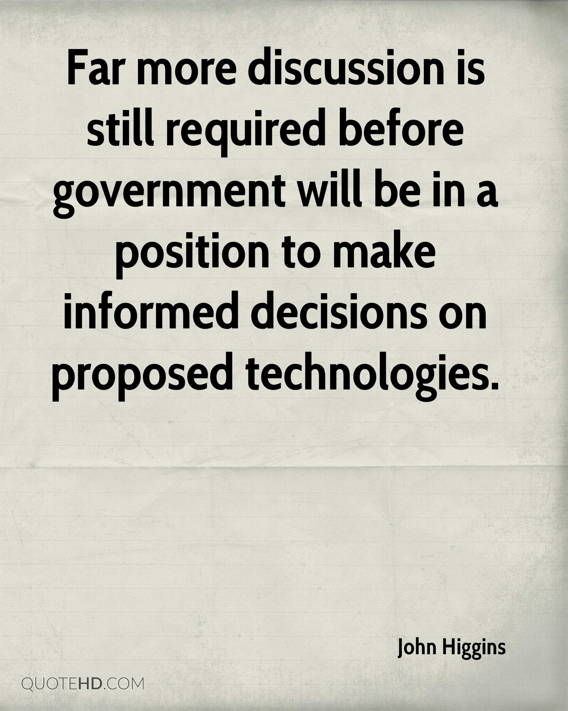 Far more discussion is still required before government will be in a position to make informed decisions on proposed technologies.