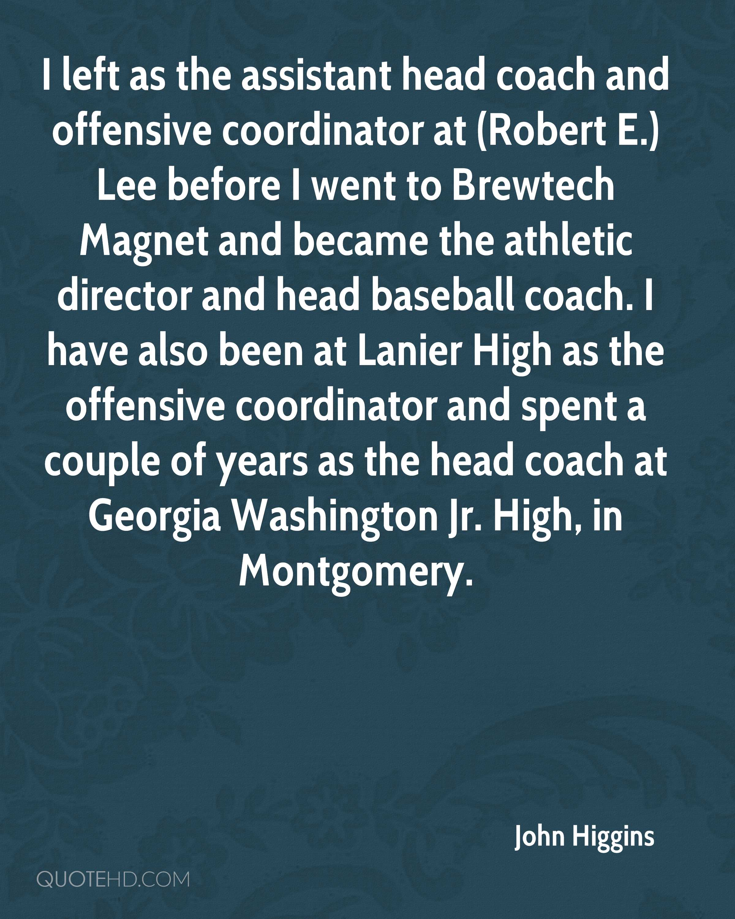 I left as the assistant head coach and offensive coordinator at (Robert E.) Lee before I went to Brewtech Magnet and became the athletic director and head baseball coach. I have also been at Lanier High as the offensive coordinator and spent a couple of years as the head coach at Georgia Washington Jr. High, in Montgomery.