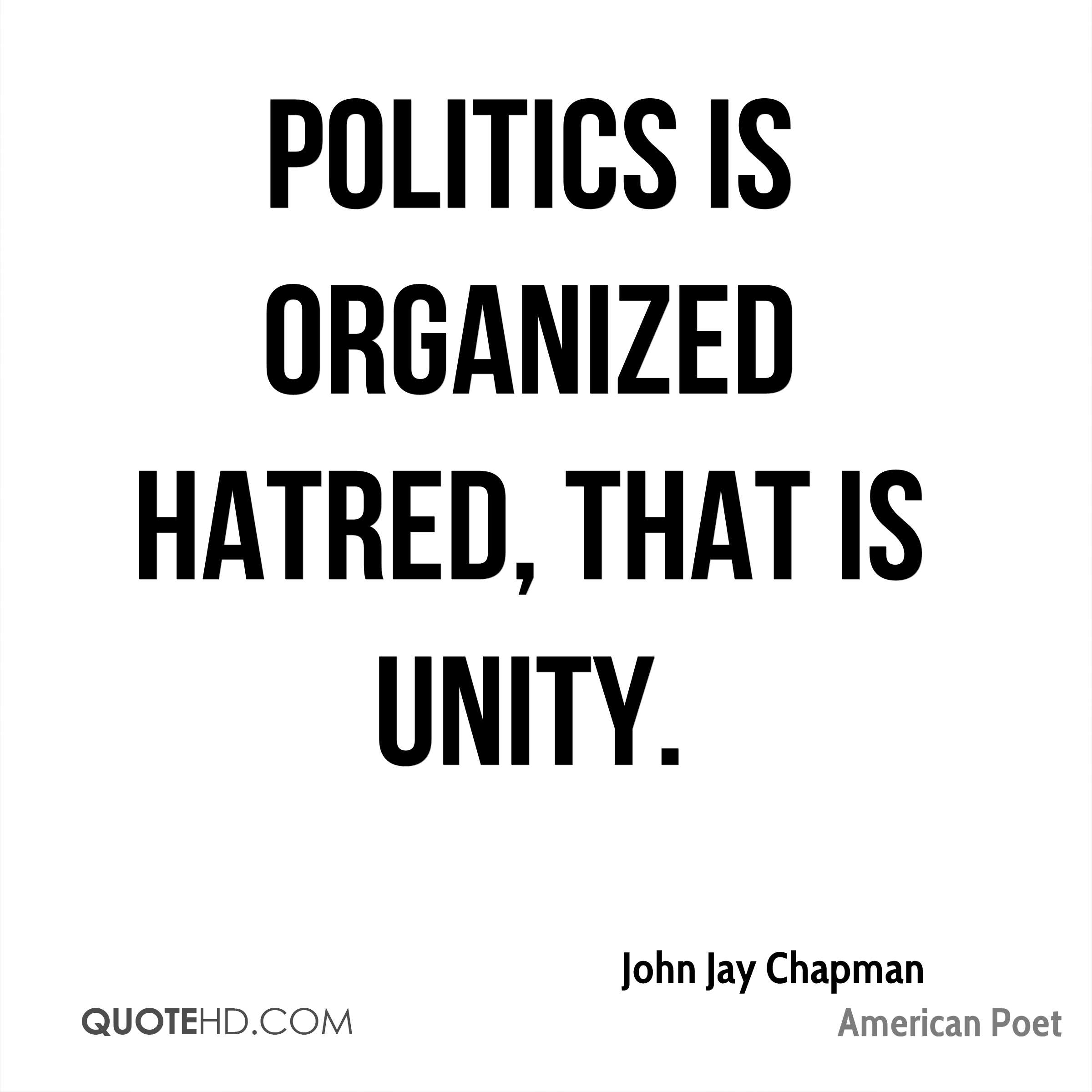 Politics is organized hatred, that is unity.