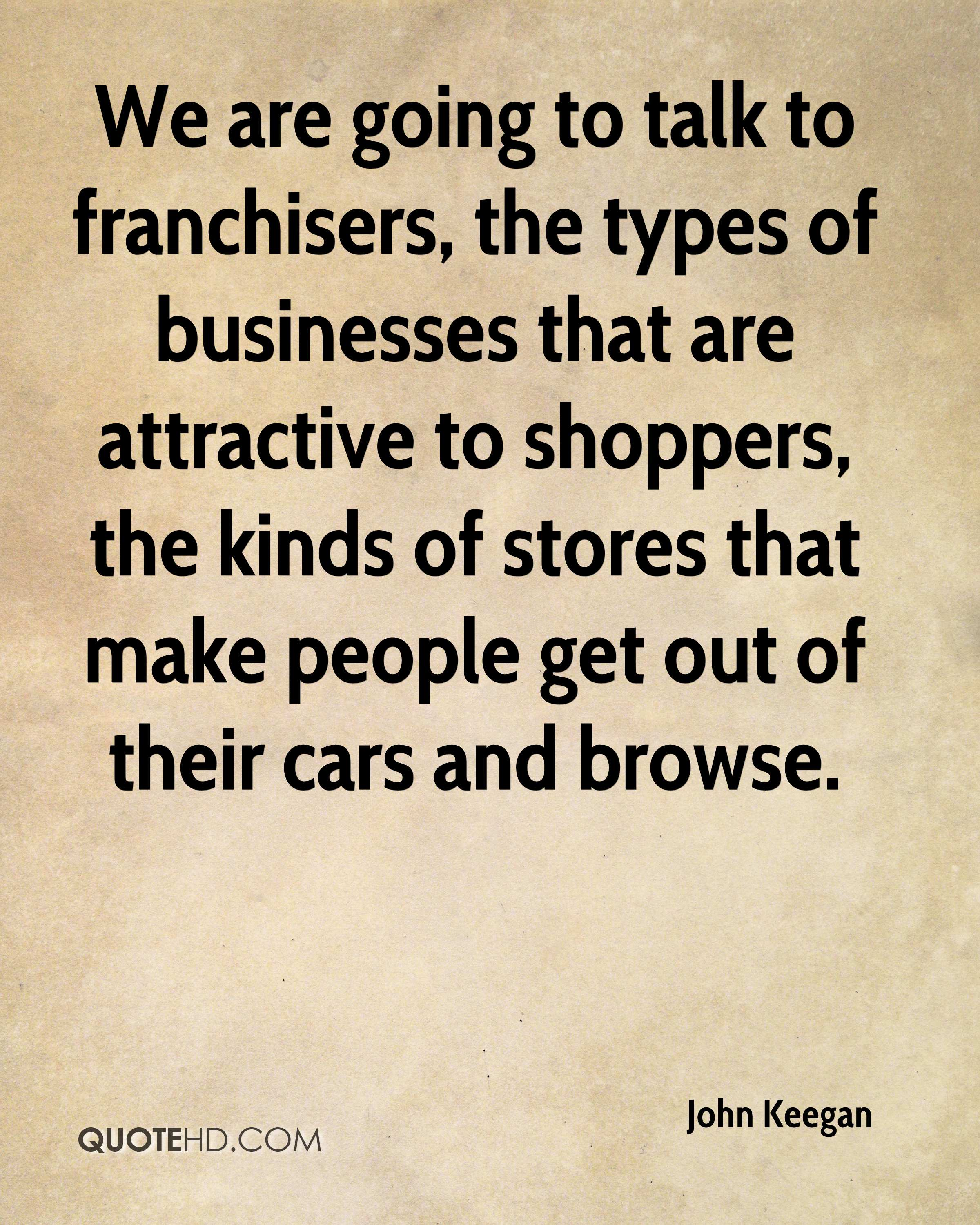 We are going to talk to franchisers, the types of businesses that are attractive to shoppers, the kinds of stores that make people get out of their cars and browse.