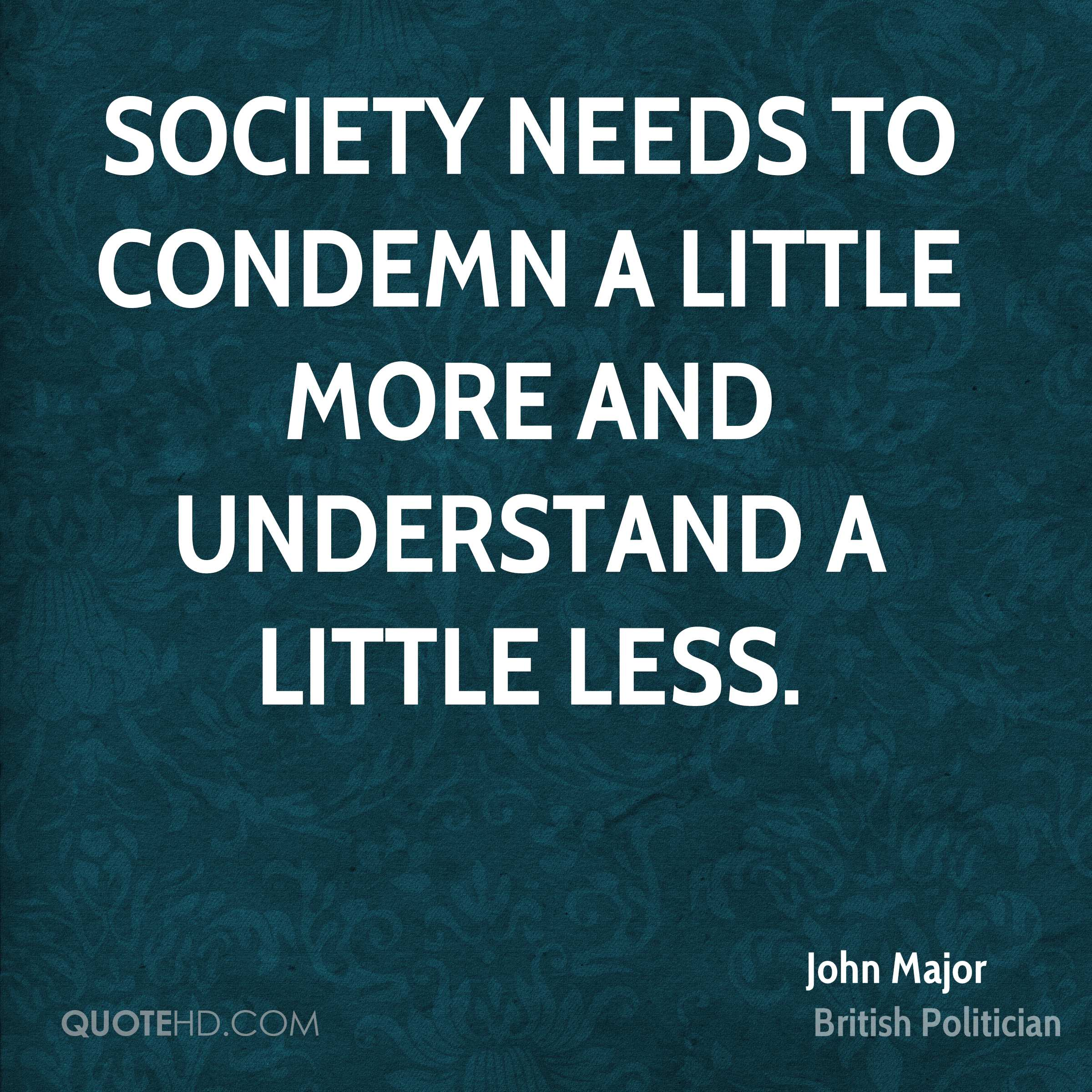 Society needs to condemn a little more and understand a little less.