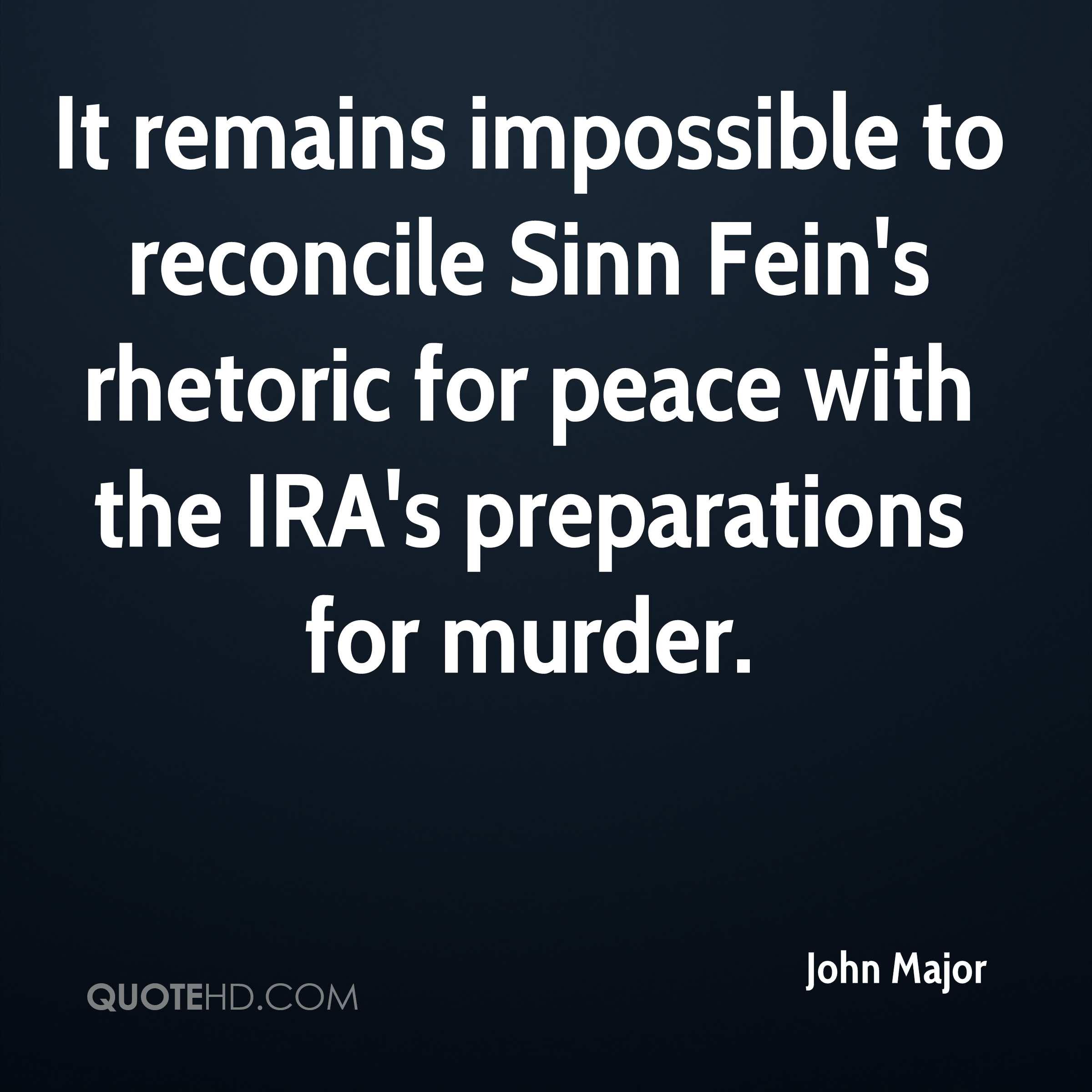 It remains impossible to reconcile Sinn Fein's rhetoric for peace with the IRA's preparations for murder.
