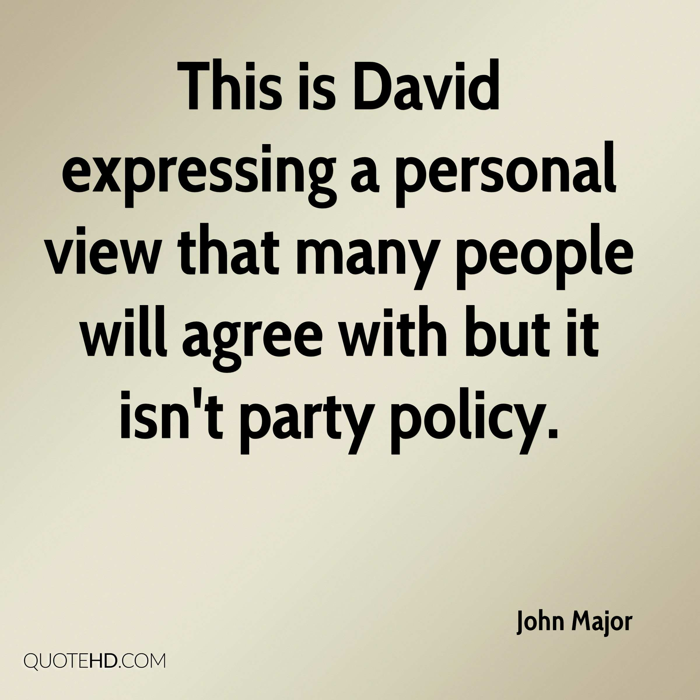 This is David expressing a personal view that many people will agree with but it isn't party policy.