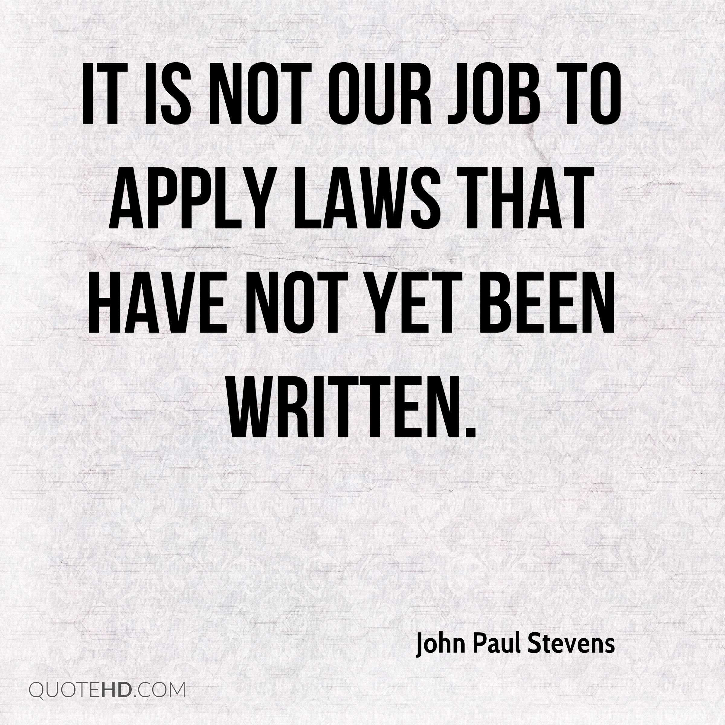 It is not our job to apply laws that have not yet been written.