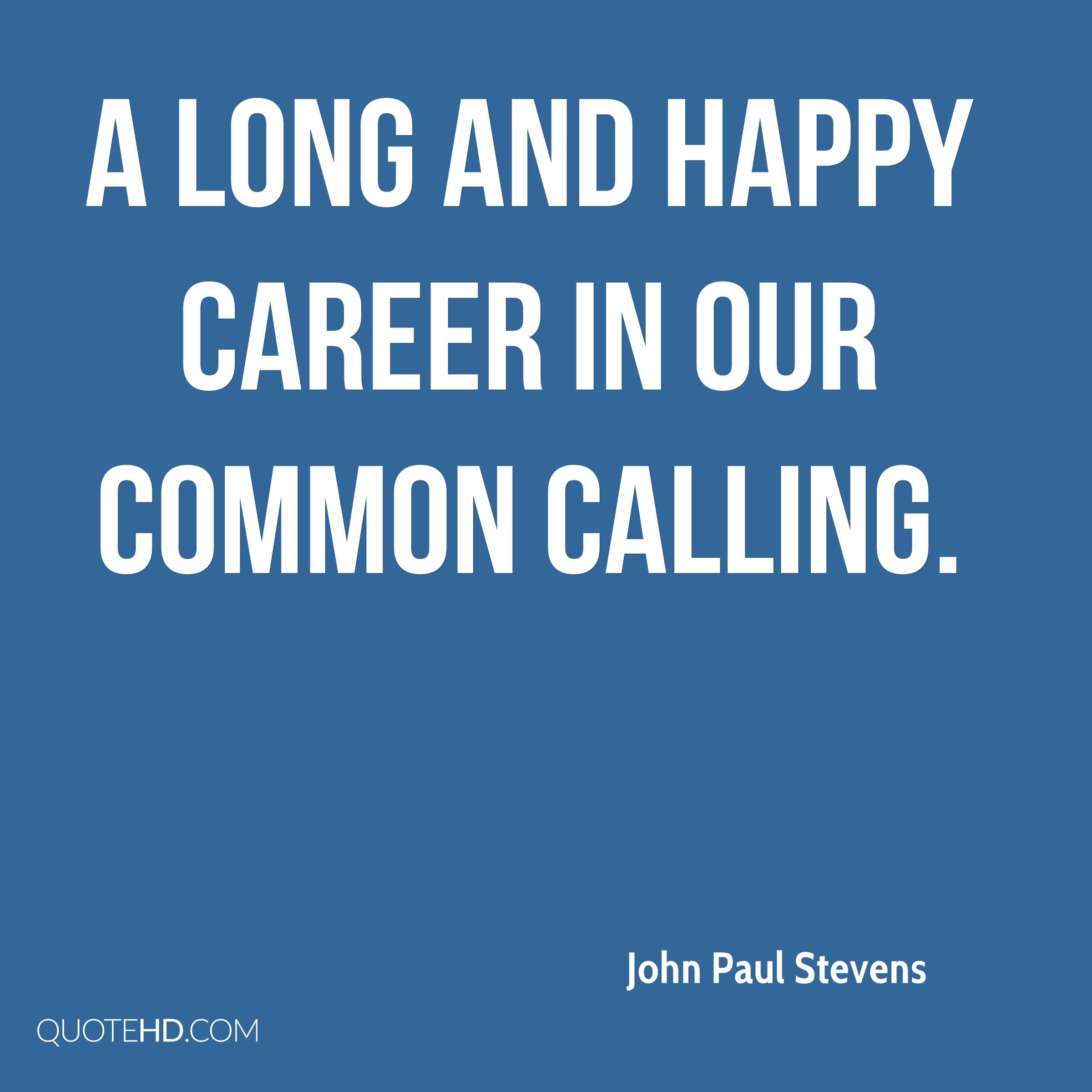 a long and happy career in our common calling.