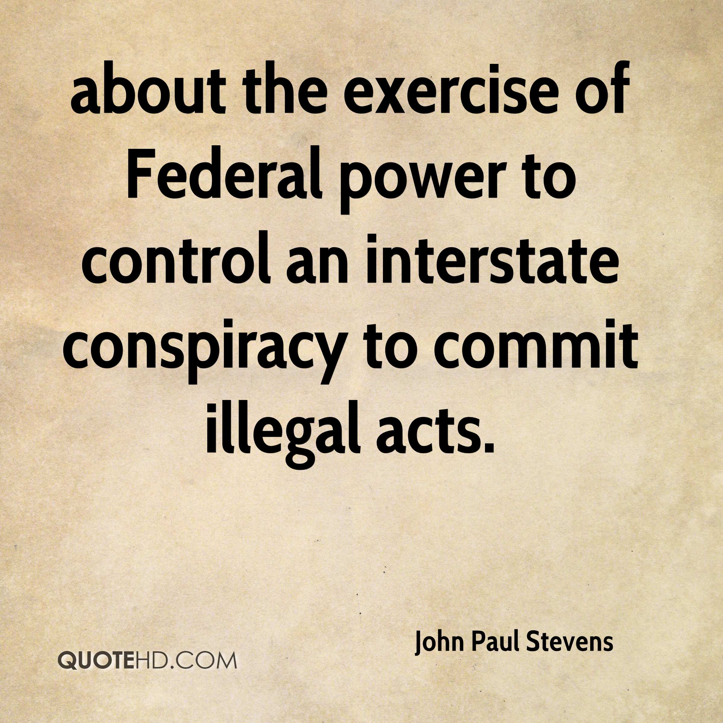 about the exercise of Federal power to control an interstate conspiracy to commit illegal acts.