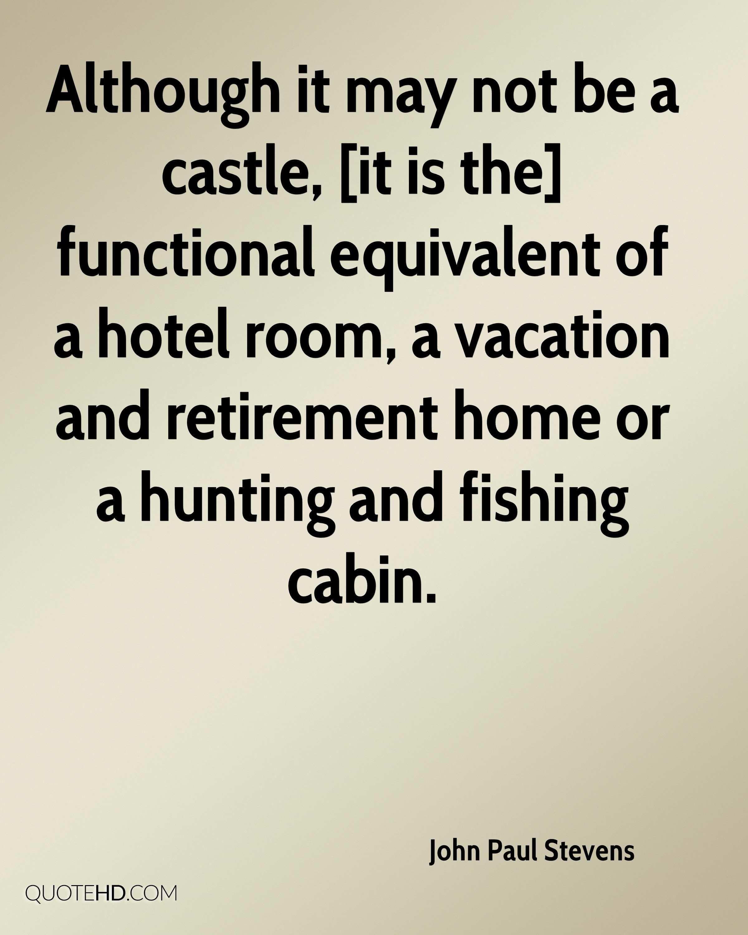 Although it may not be a castle, [it is the] functional equivalent of a hotel room, a vacation and retirement home or a hunting and fishing cabin.