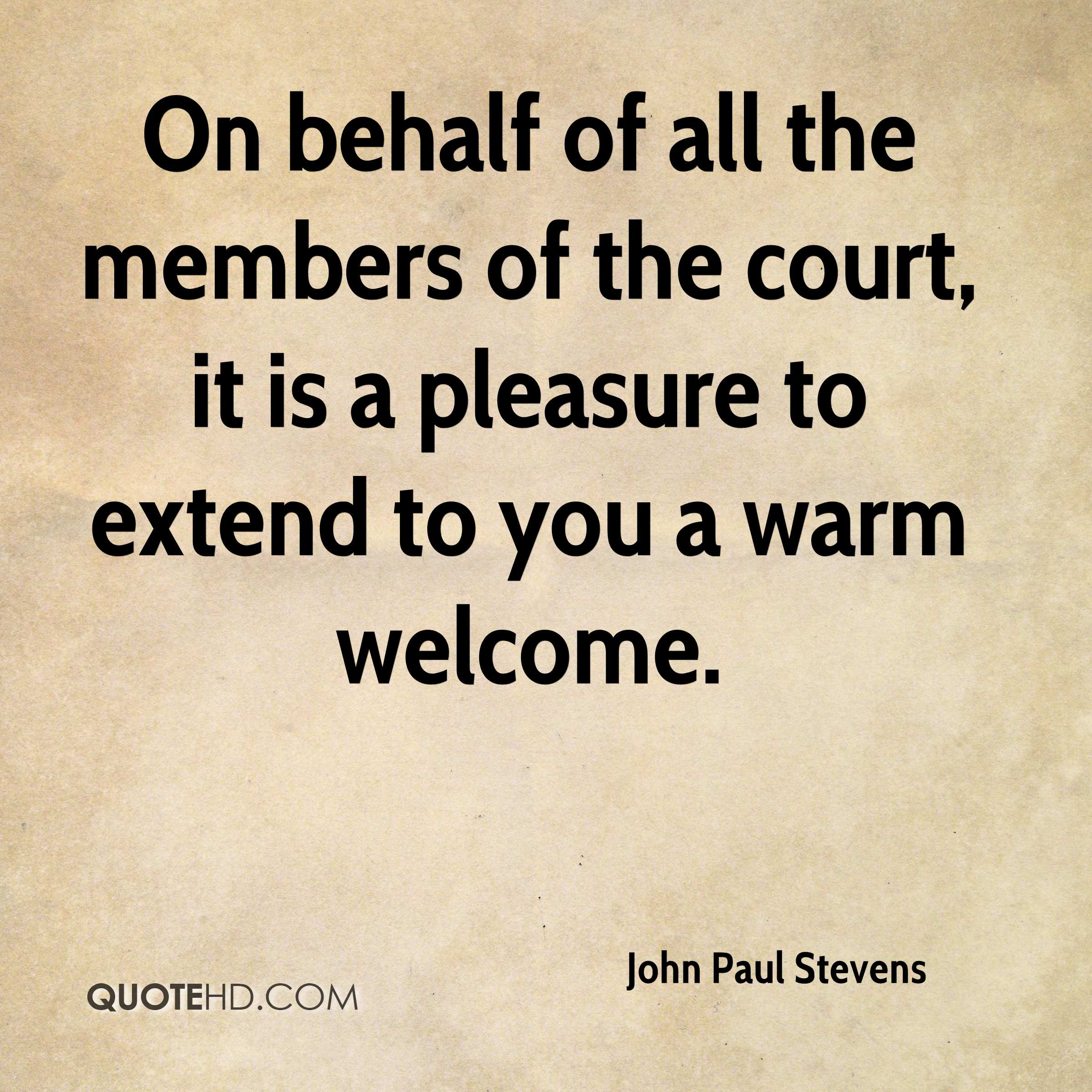 On behalf of all the members of the court, it is a pleasure to extend to you a warm welcome.