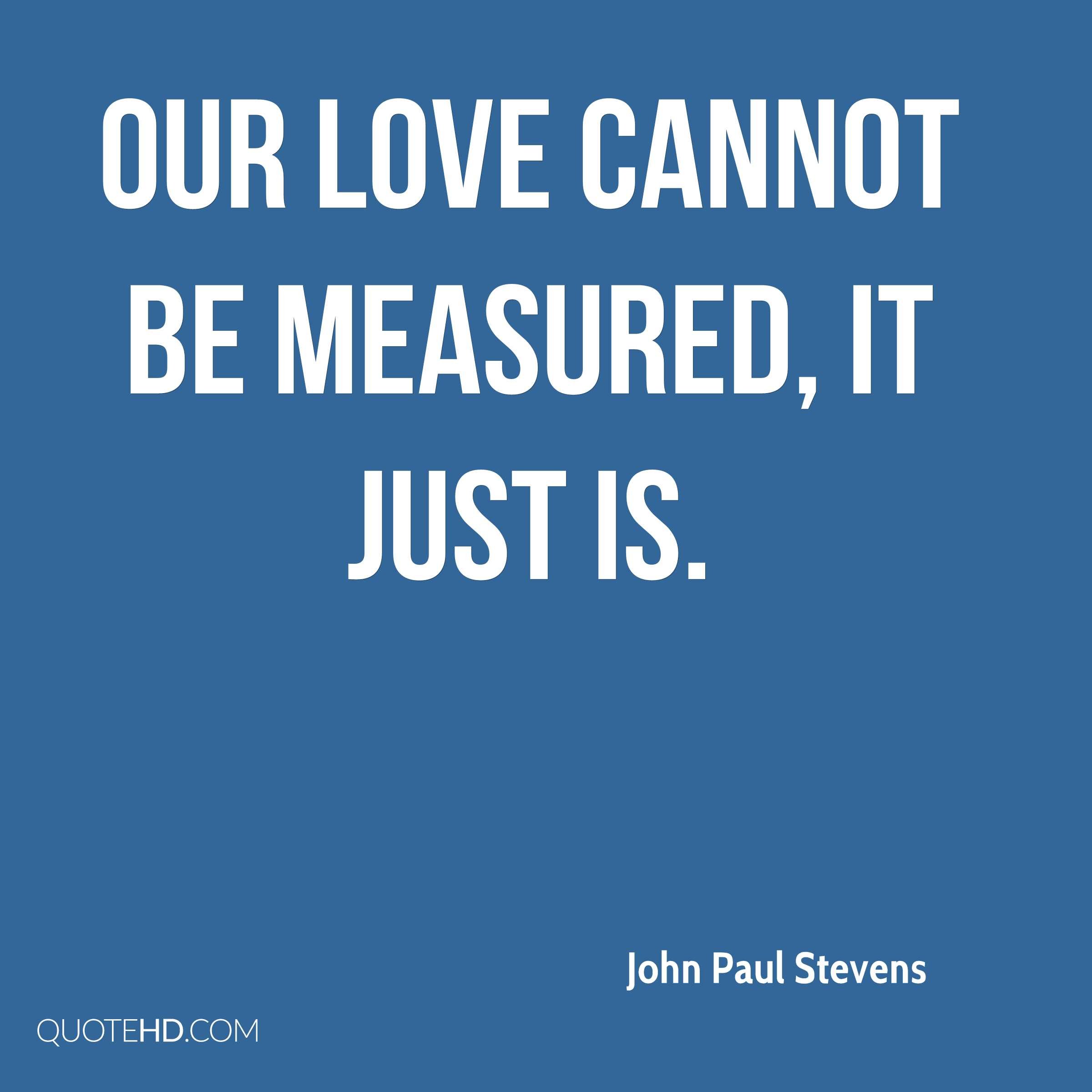 Our love cannot be measured, it just is.