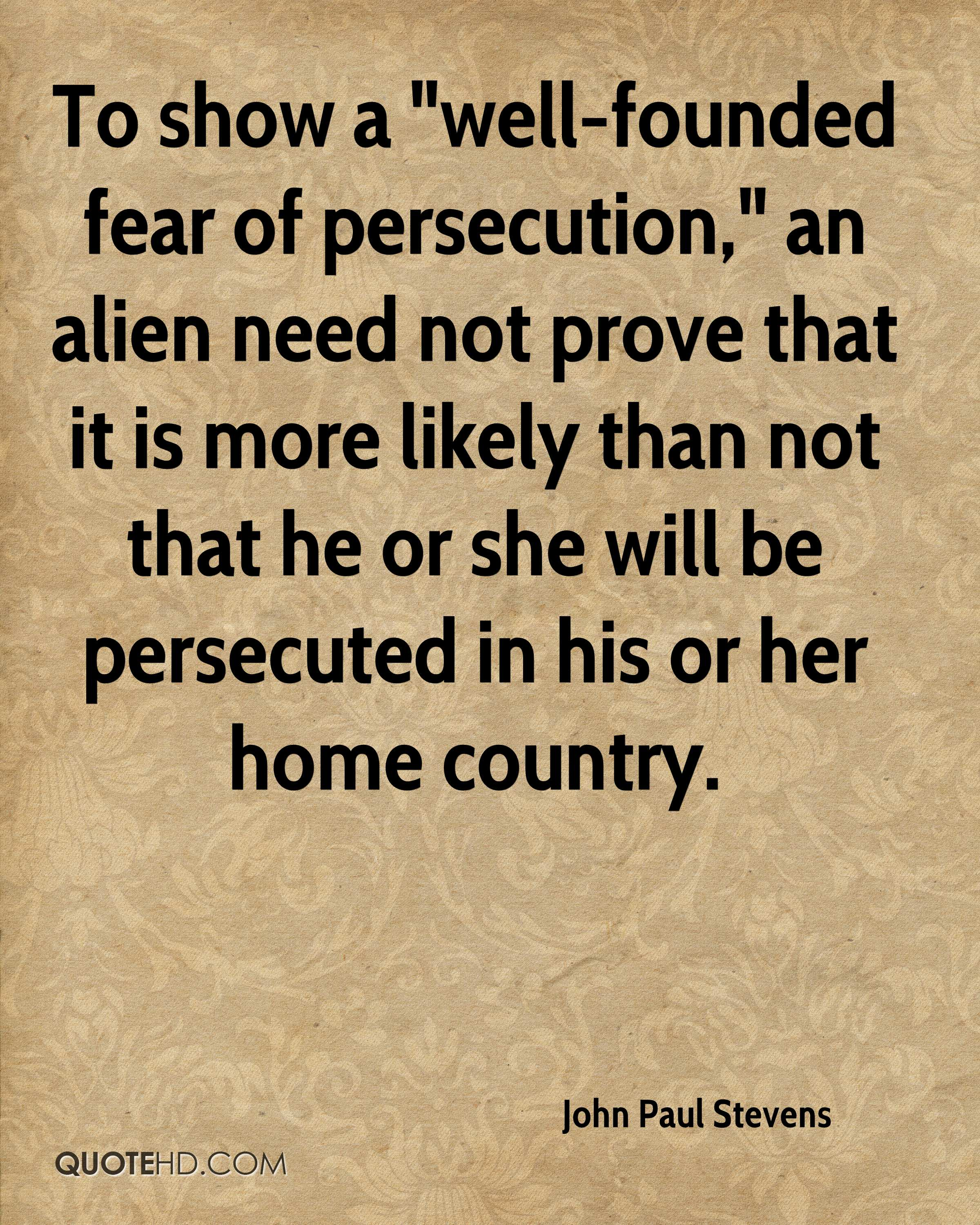 """To show a """"well-founded fear of persecution,"""" an alien need not prove that it is more likely than not that he or she will be persecuted in his or her home country."""