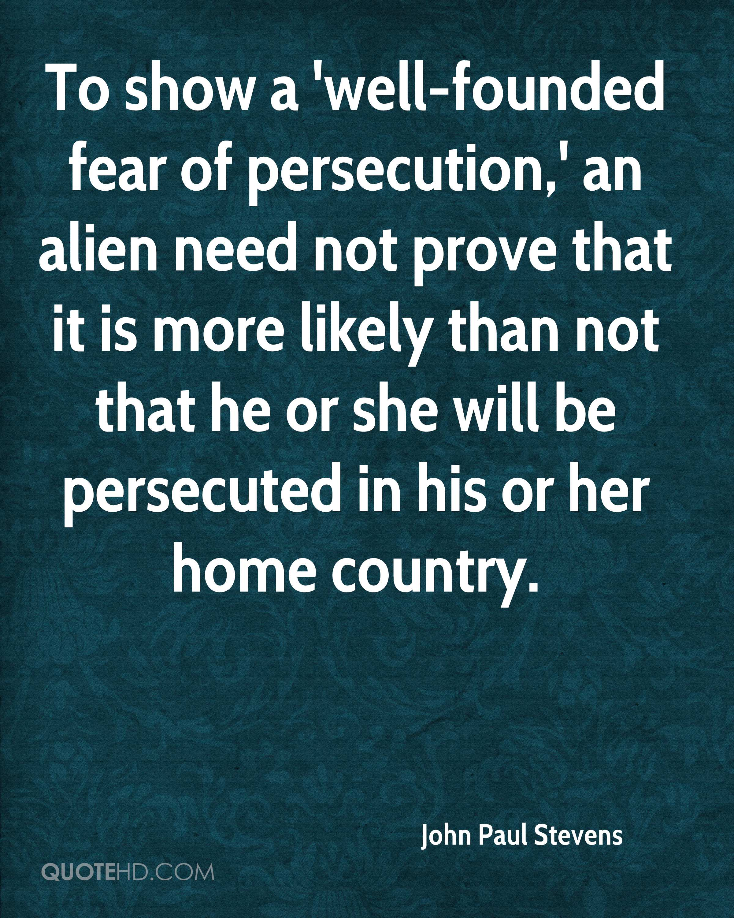To show a 'well-founded fear of persecution,' an alien need not prove that it is more likely than not that he or she will be persecuted in his or her home country.
