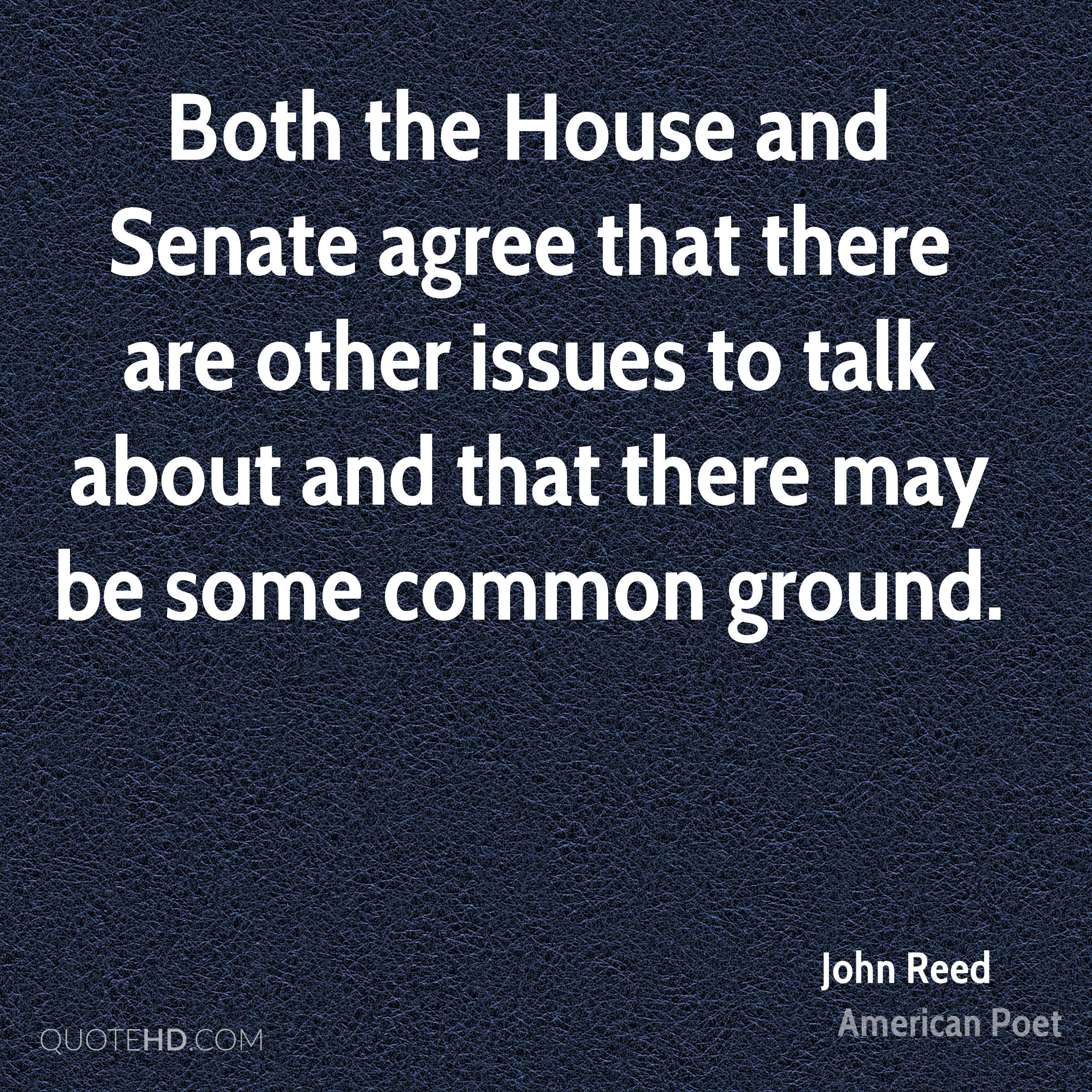 Both the House and Senate agree that there are other issues to talk about and that there may be some common ground.