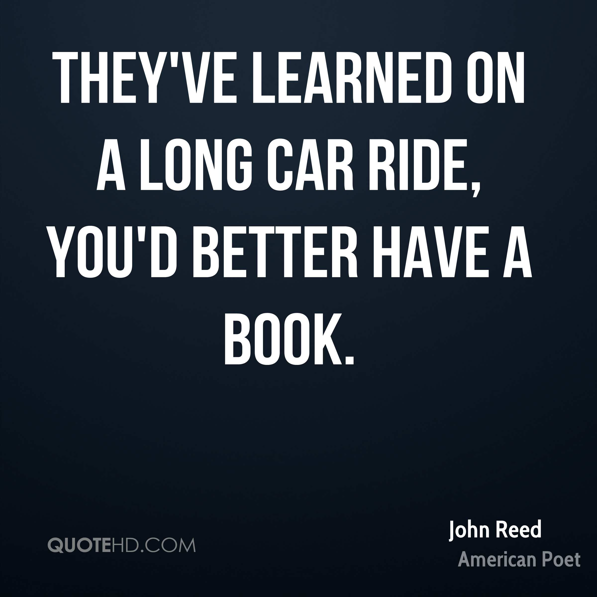 They've learned on a long car ride, you'd better have a book.