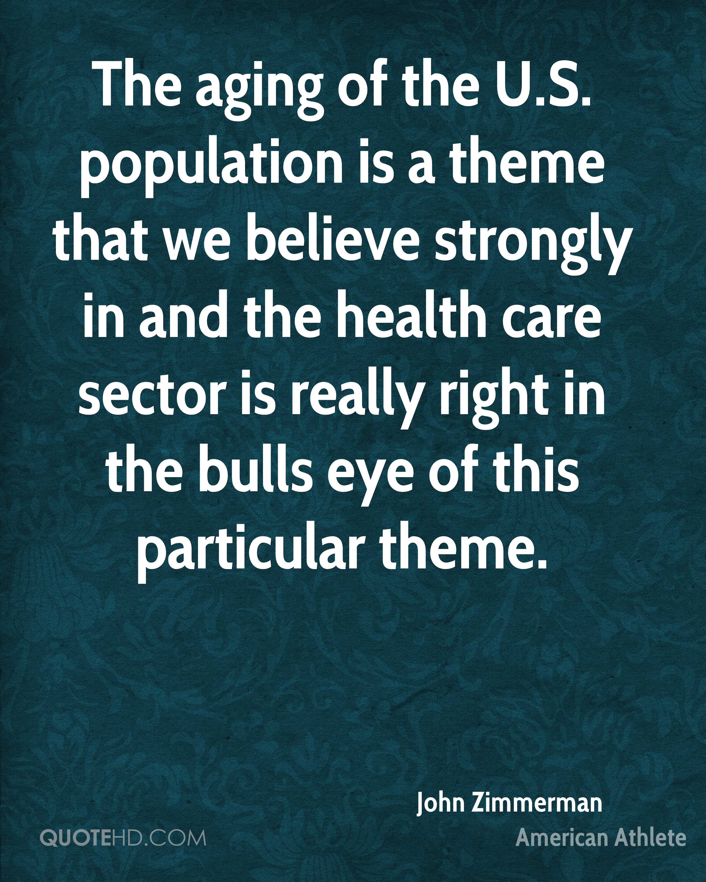 The aging of the U.S. population is a theme that we believe strongly in and the health care sector is really right in the bulls eye of this particular theme.