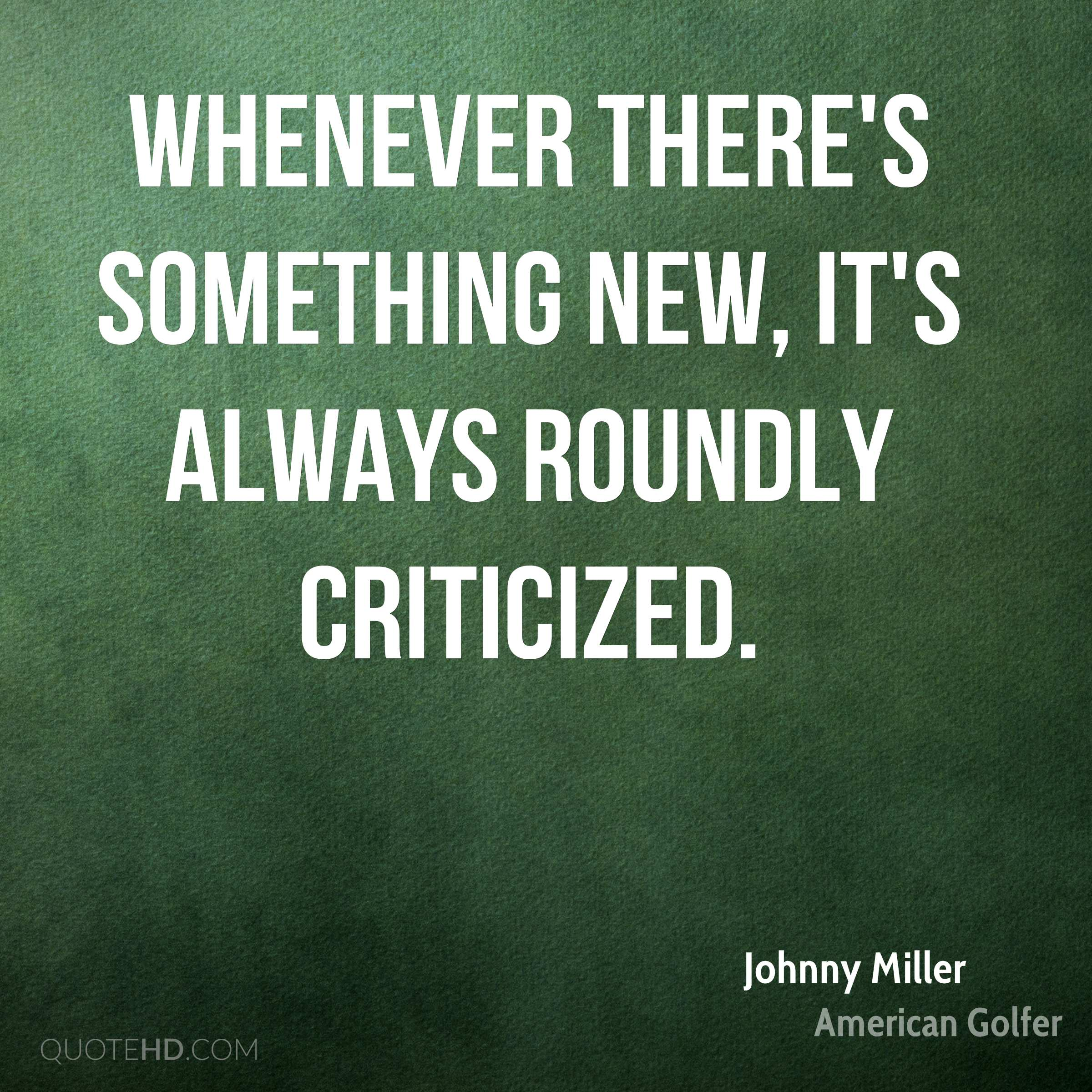 Whenever there's something new, it's always roundly criticized.