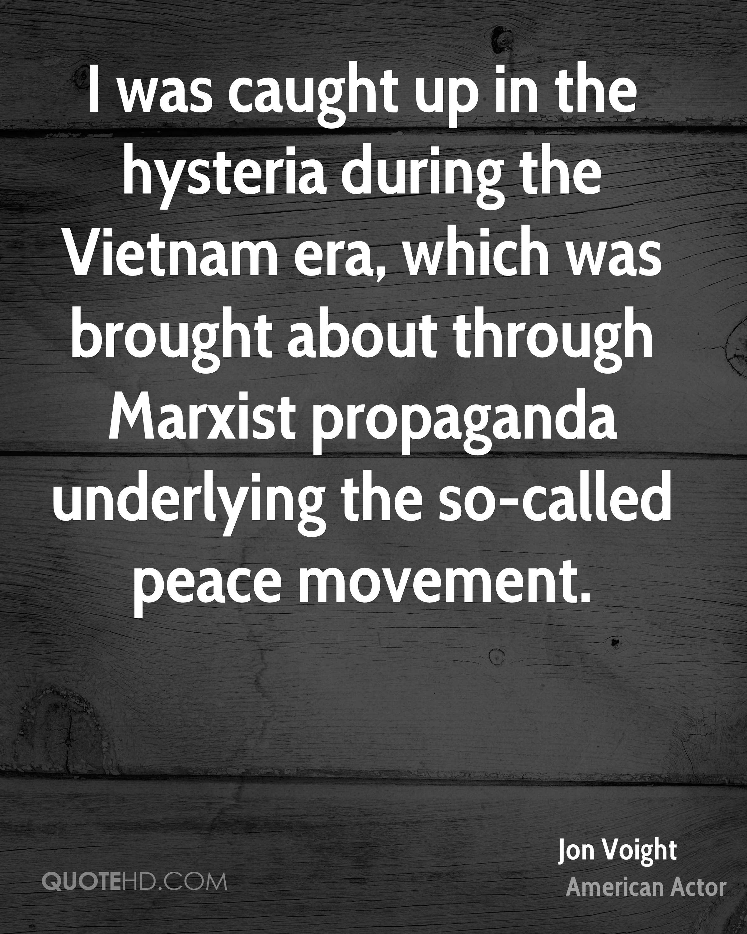 I was caught up in the hysteria during the Vietnam era, which was brought about through Marxist propaganda underlying the so-called peace movement.
