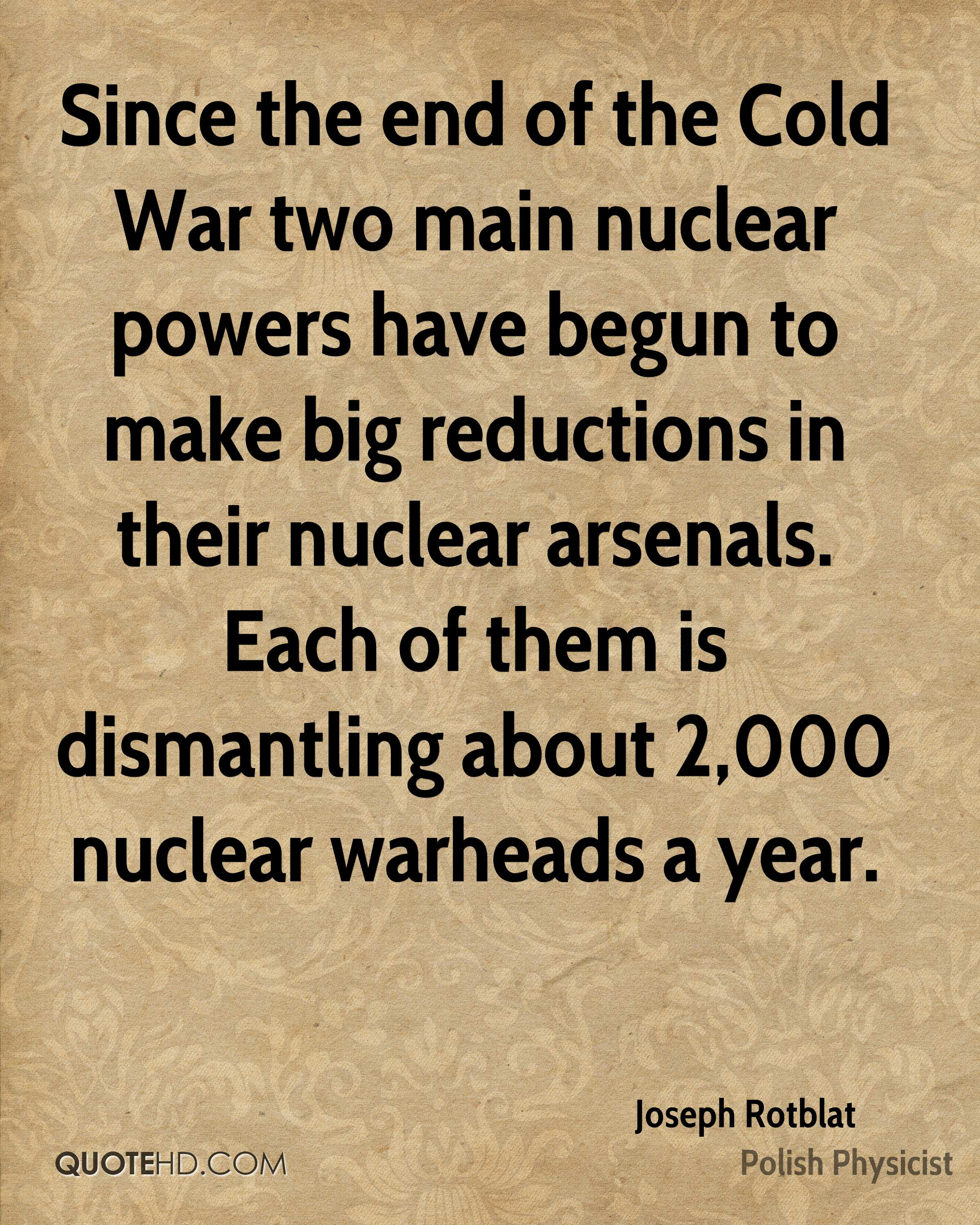 Since the end of the Cold War two main nuclear powers have begun to make big reductions in their nuclear arsenals. Each of them is dismantling about 2,000 nuclear warheads a year.