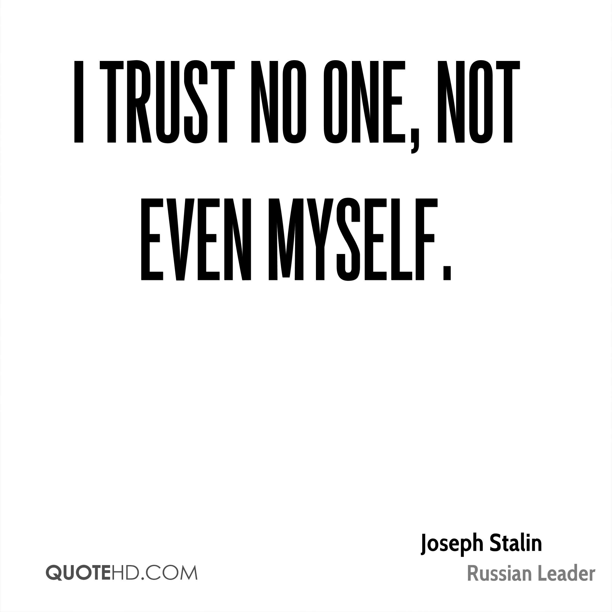I trust no one, not even myself.