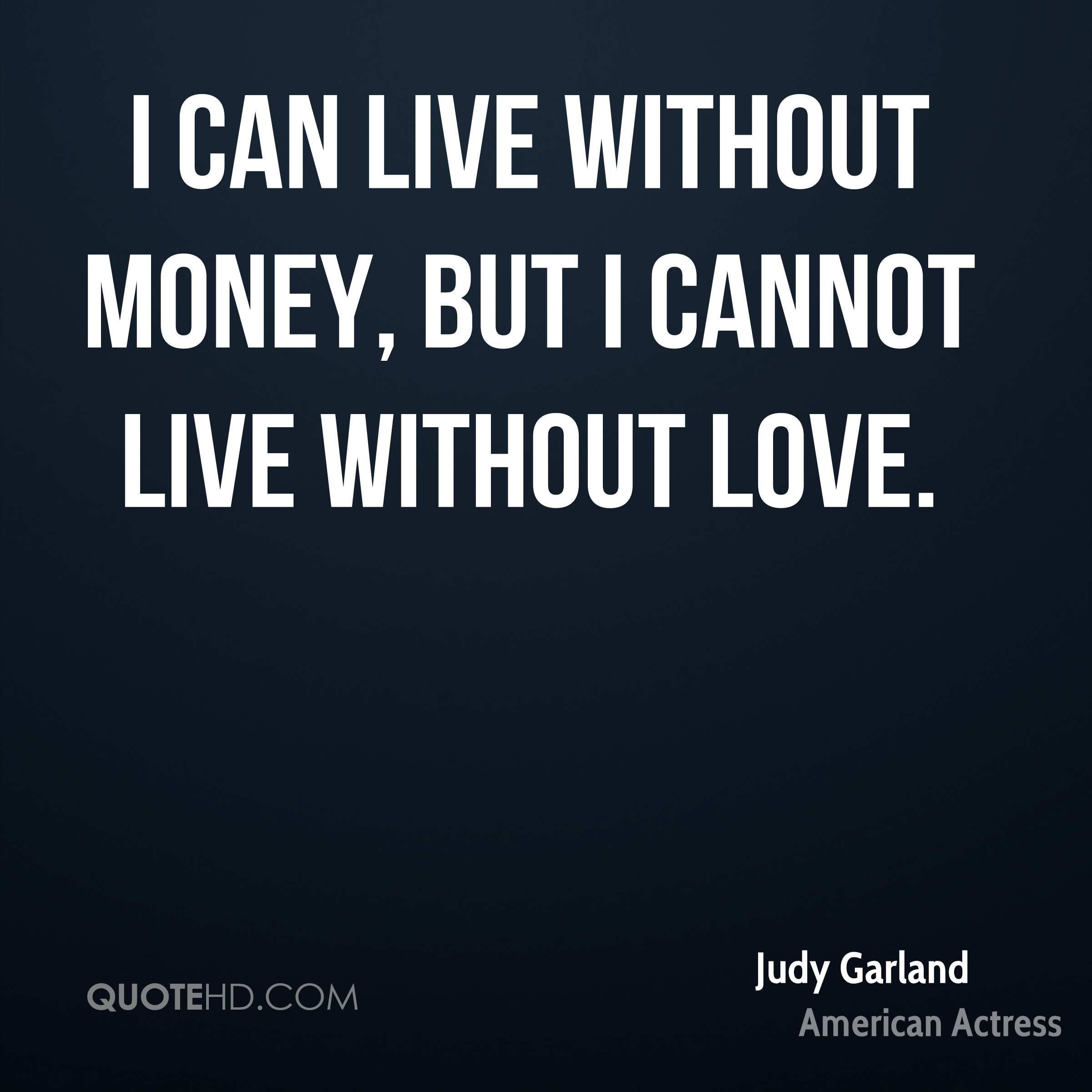 Quotes About Life Without Love: Judy Garland Money Quotes