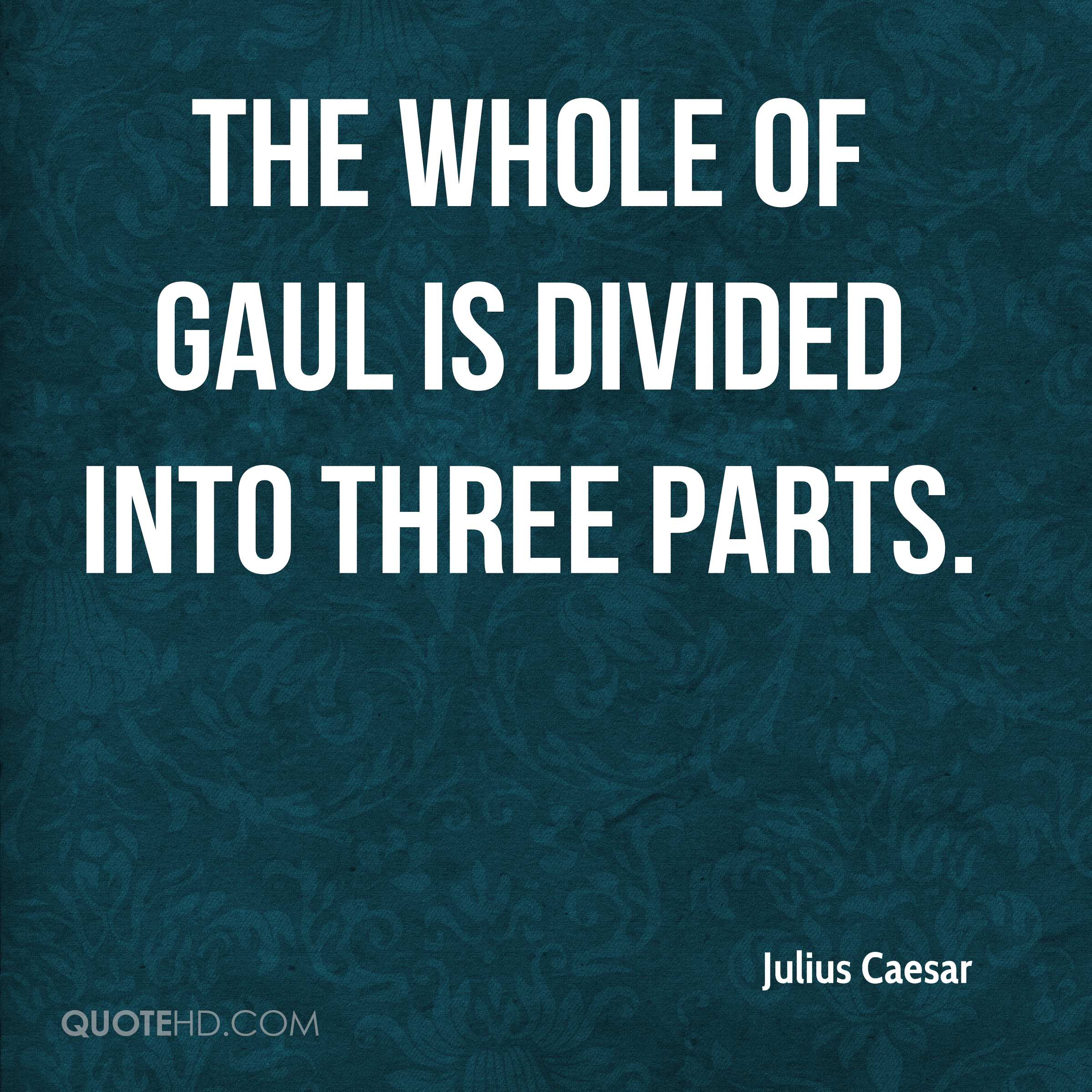 The whole of Gaul is divided into three parts.