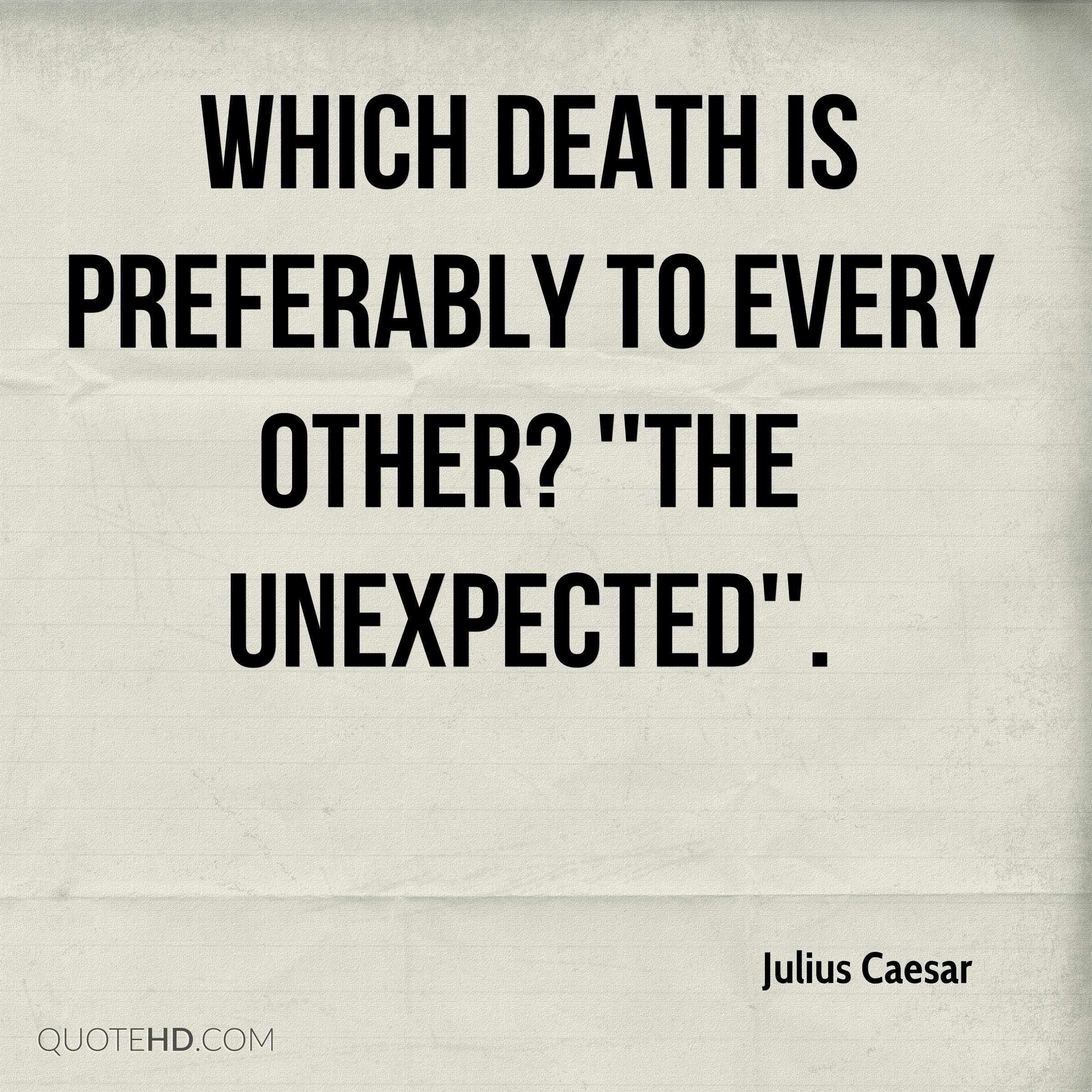 Which death is preferably to every other? ''The unexpected''.
