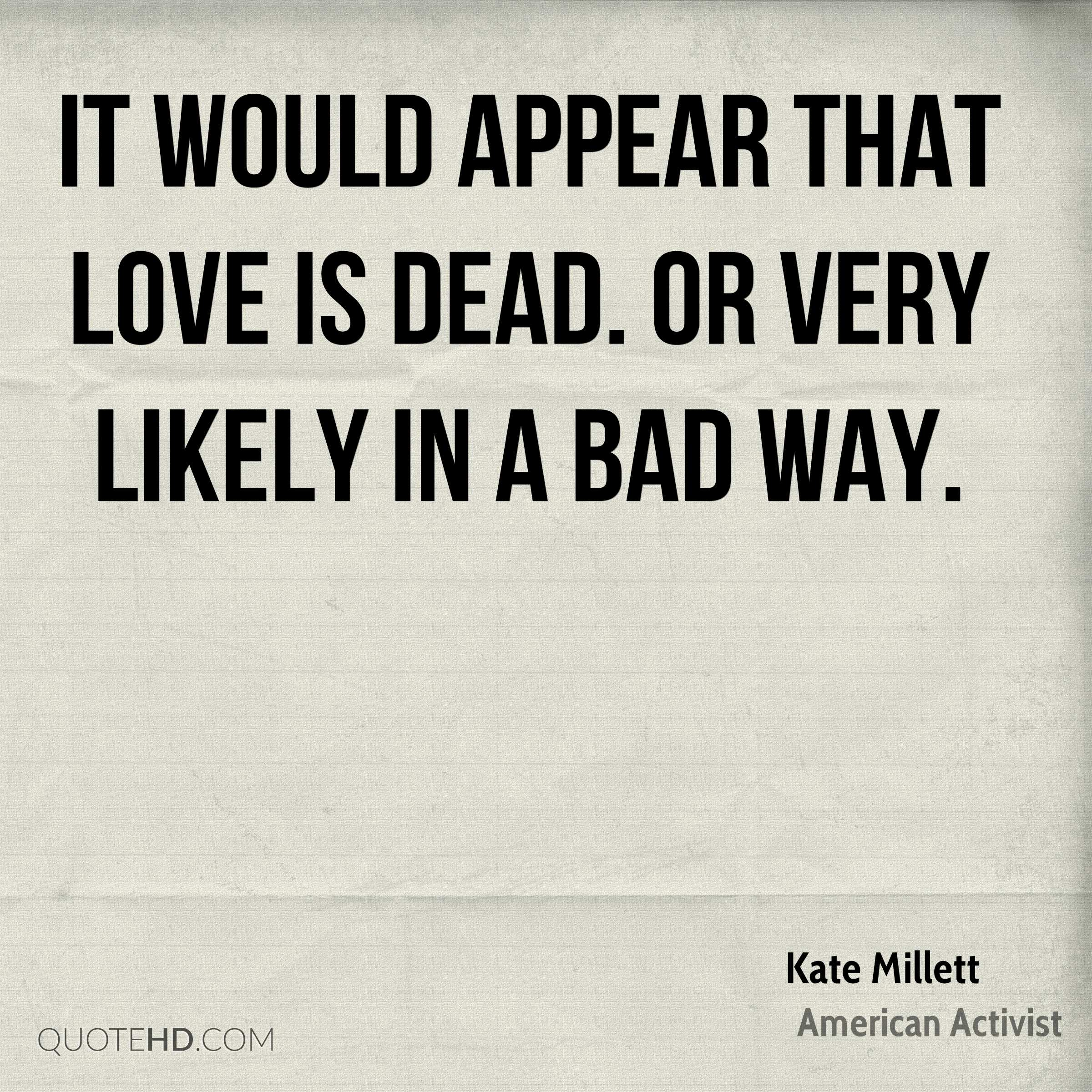 It would appear that love is dead very likely in a bad way