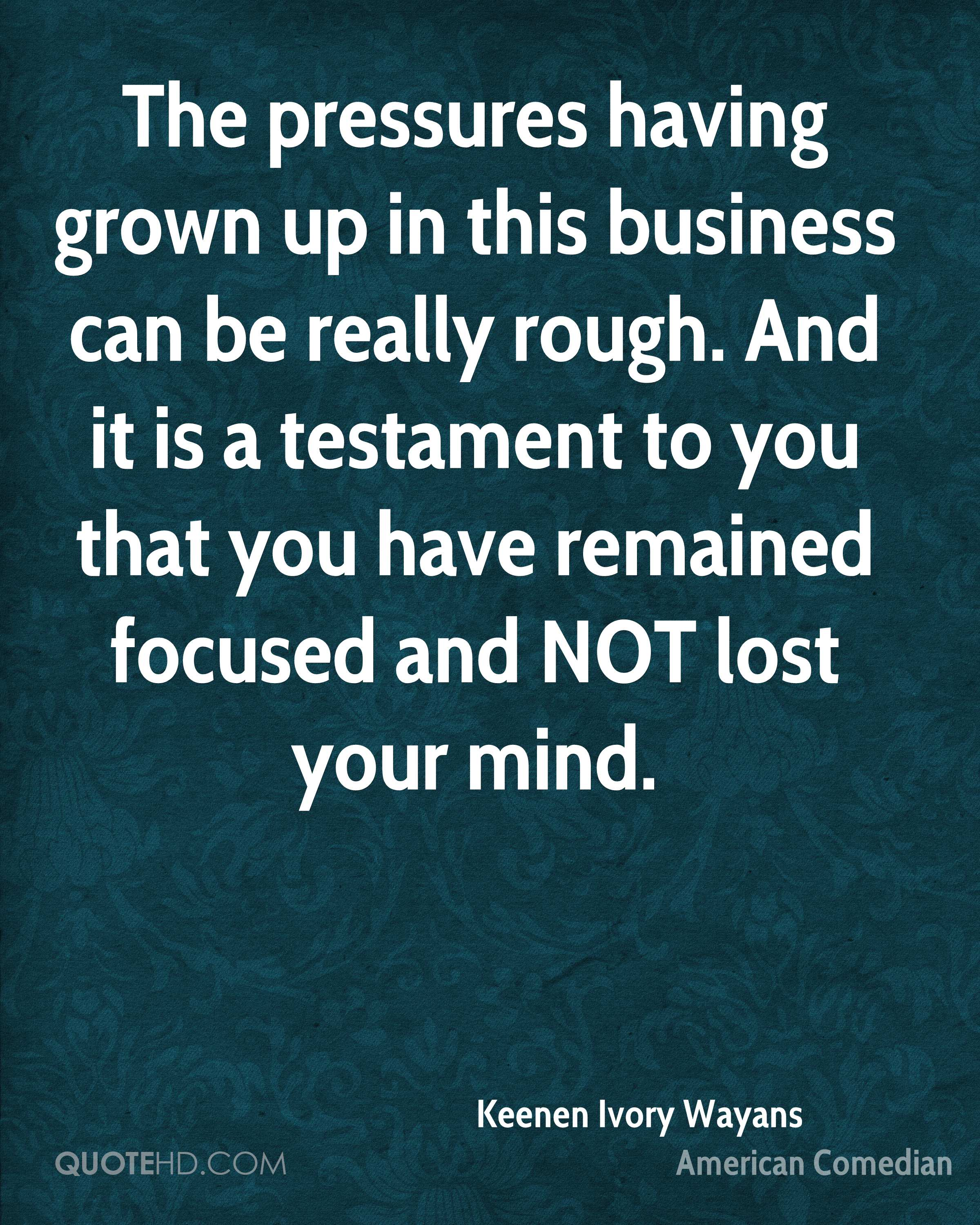 The pressures having grown up in this business can be really rough. And it is a testament to you that you have remained focused and NOT lost your mind.