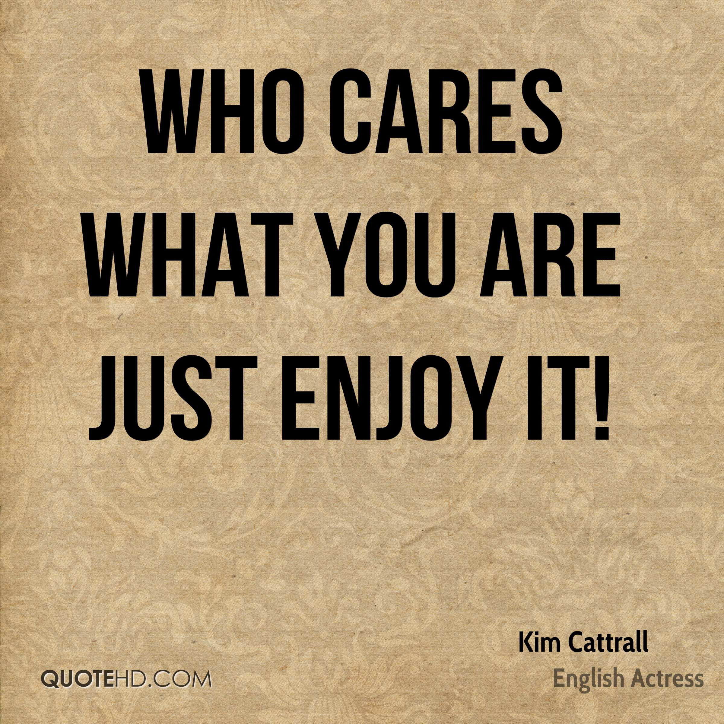 Who Cares Quotes: Kim Cattrall Quotes