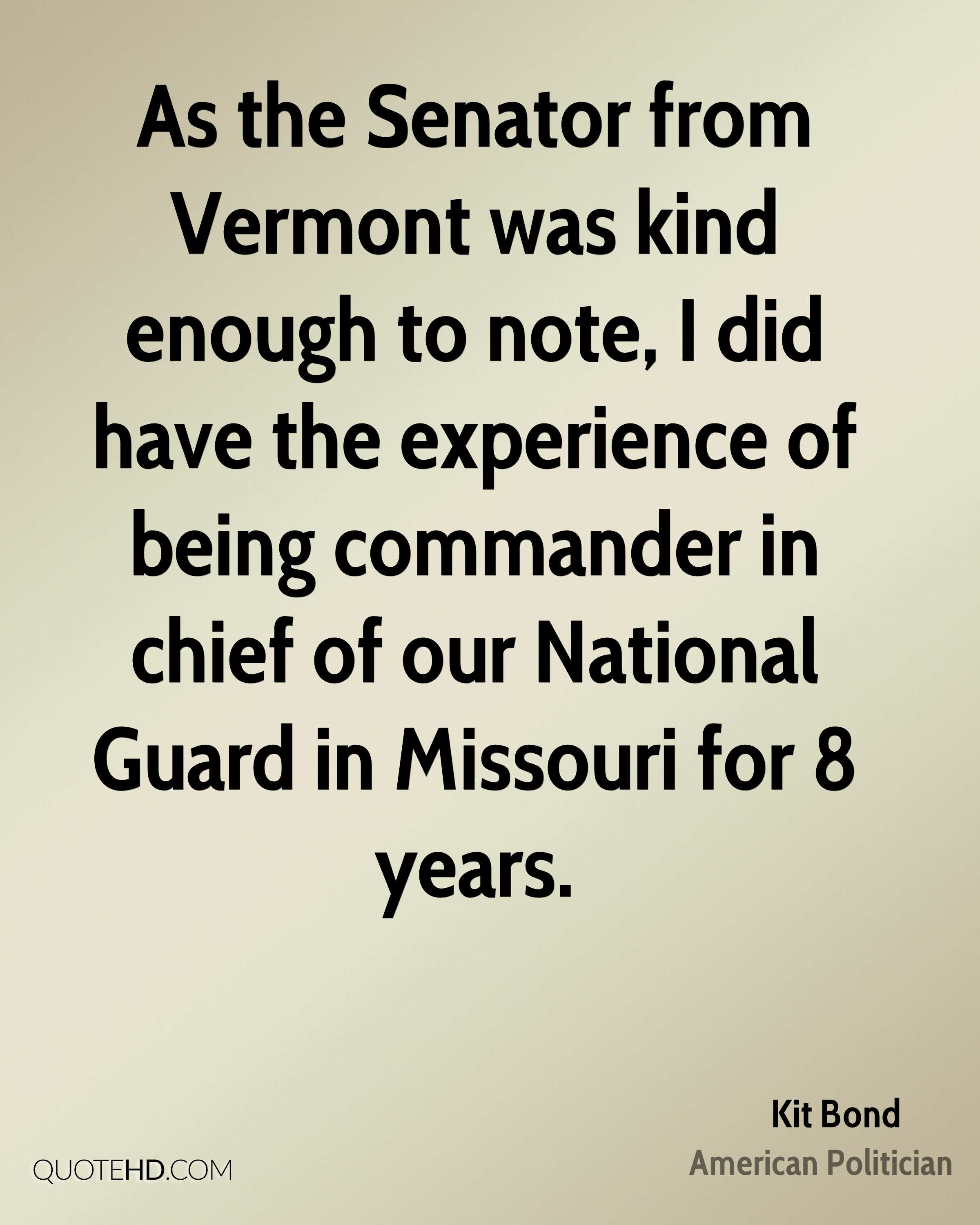 As the Senator from Vermont was kind enough to note, I did have the experience of being commander in chief of our National Guard in Missouri for 8 years.