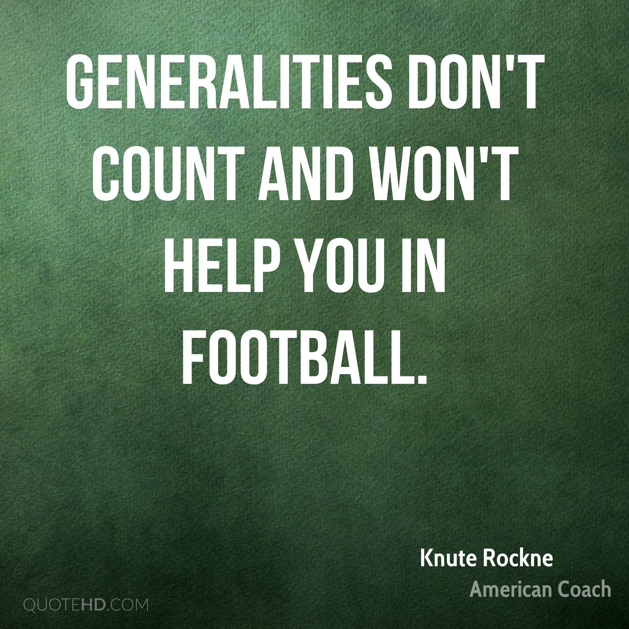 Generalities don't count and won't help you in football.