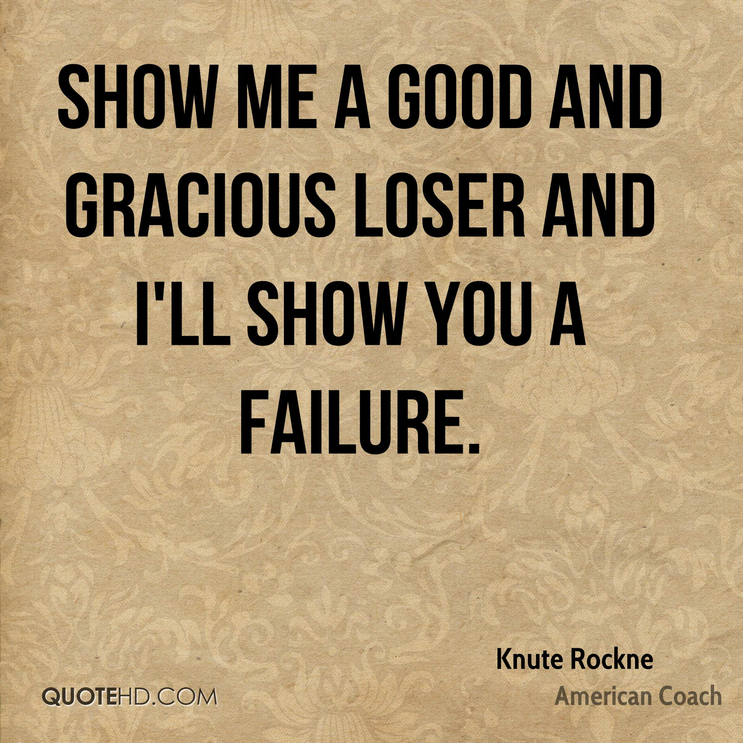 Show me a good and gracious loser and I'll show you a failure.