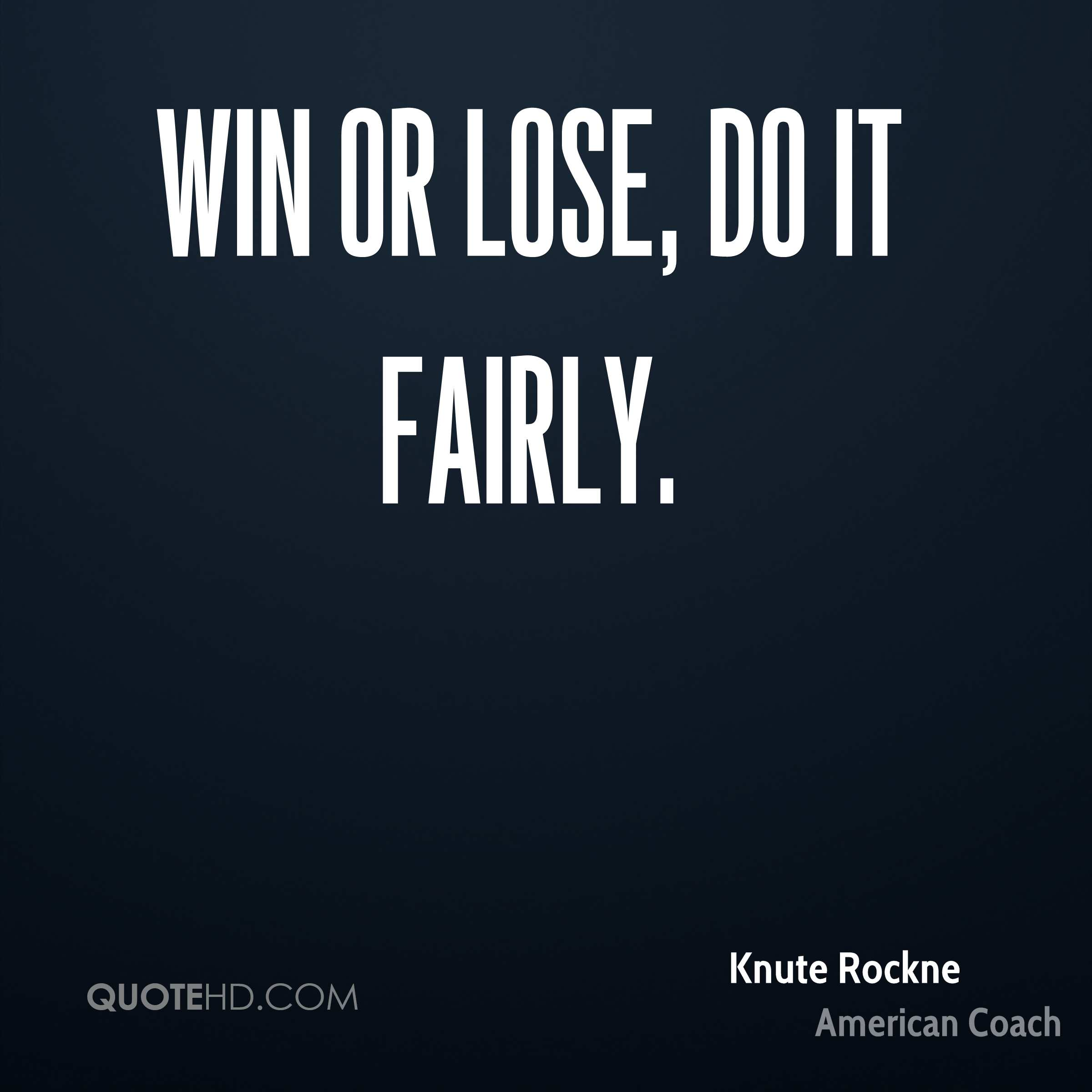 Win Or Lose Quotes Knute Rockne Quotes  Quotehd
