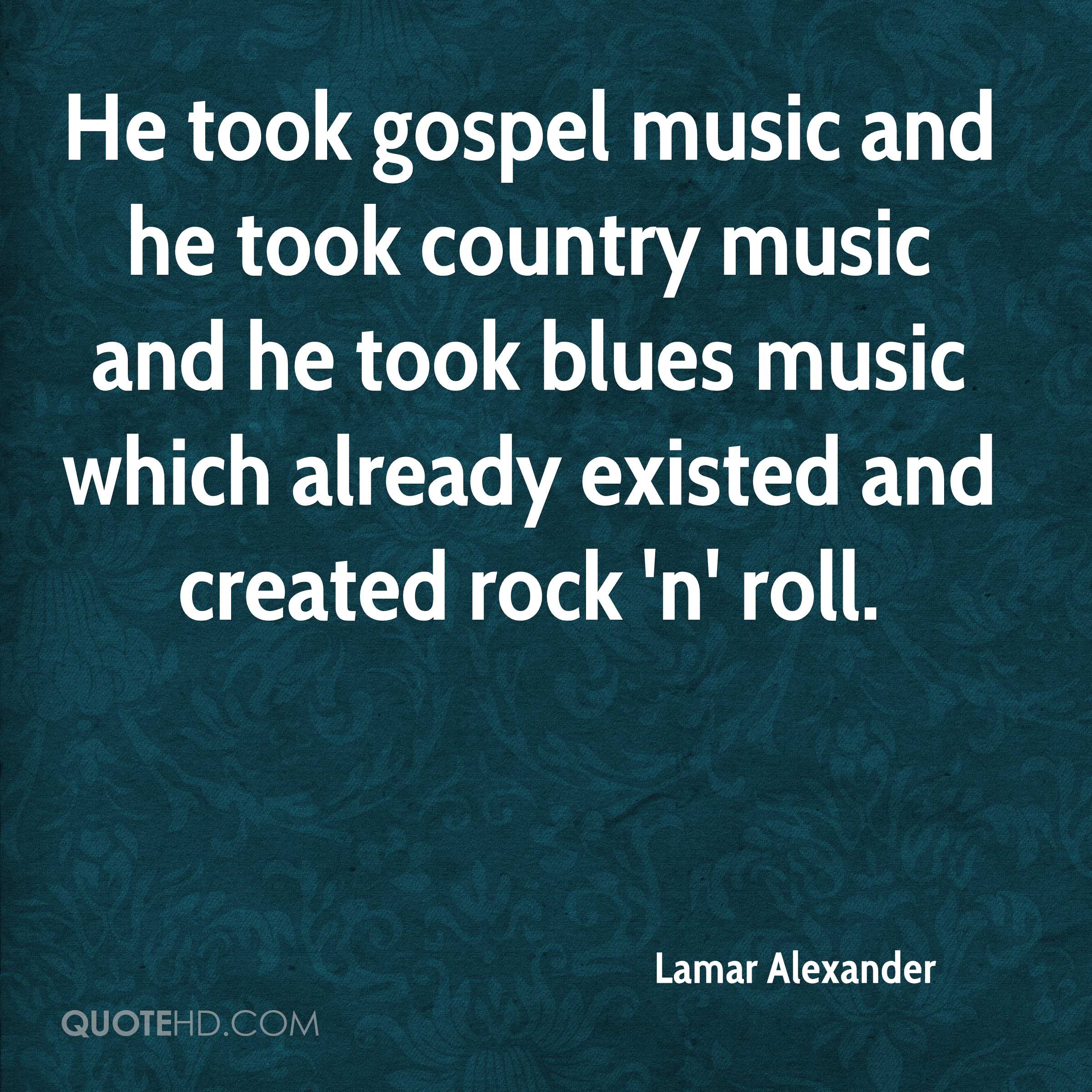 He took gospel music and he took country music and he took blues music which already existed and created rock 'n' roll.