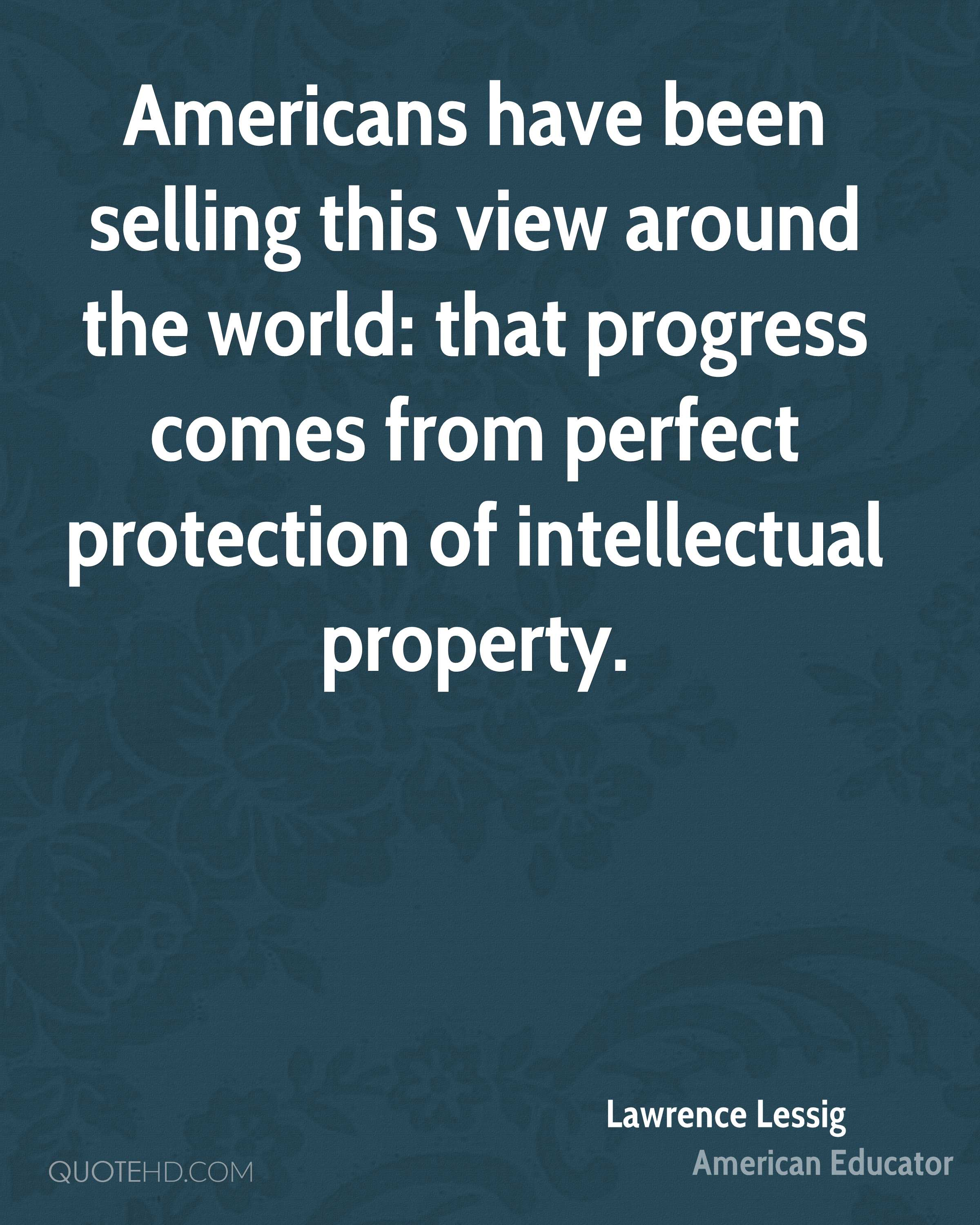 Americans have been selling this view around the world: that progress comes from perfect protection of intellectual property.
