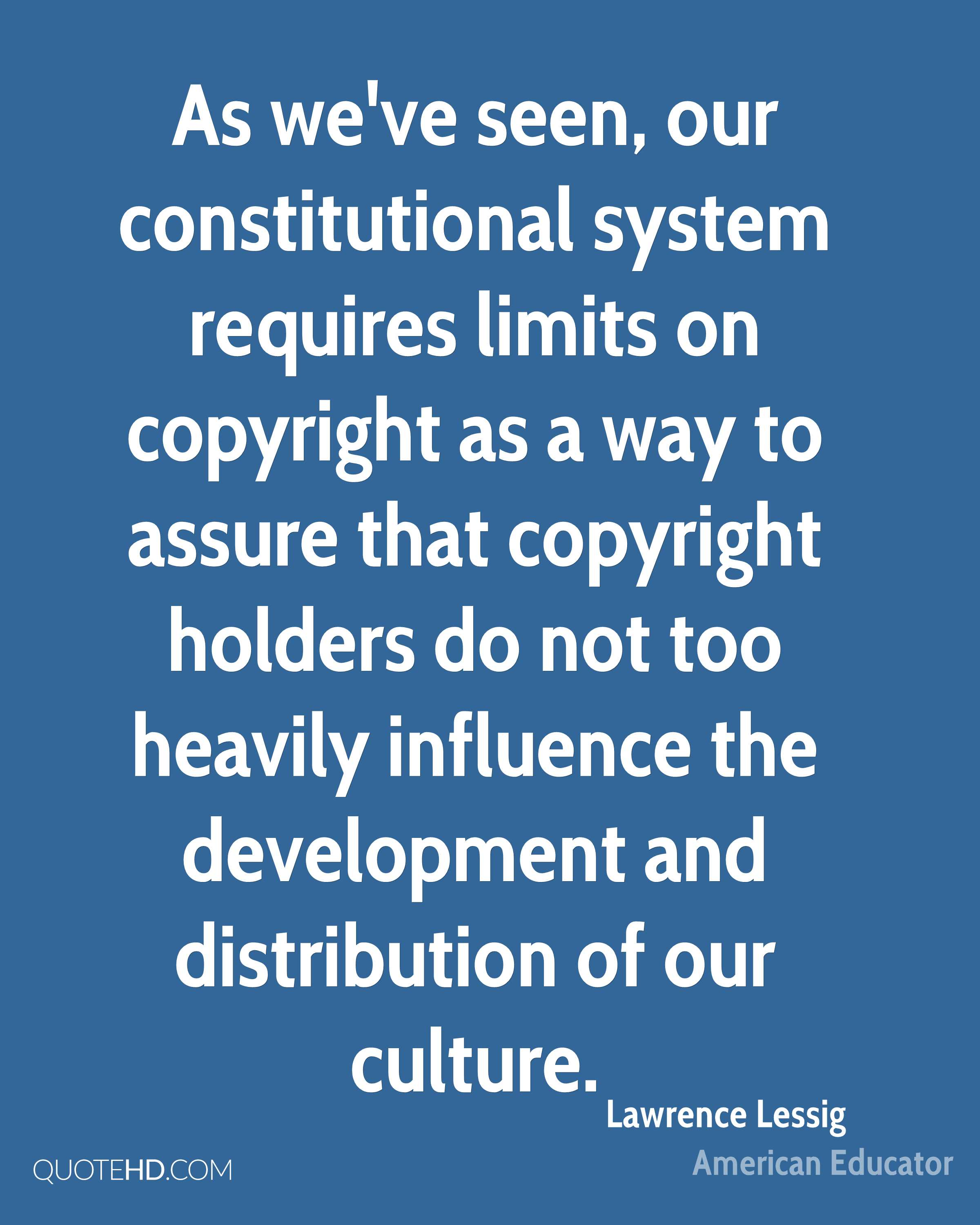 As we've seen, our constitutional system requires limits on copyright as a way to assure that copyright holders do not too heavily influence the development and distribution of our culture.