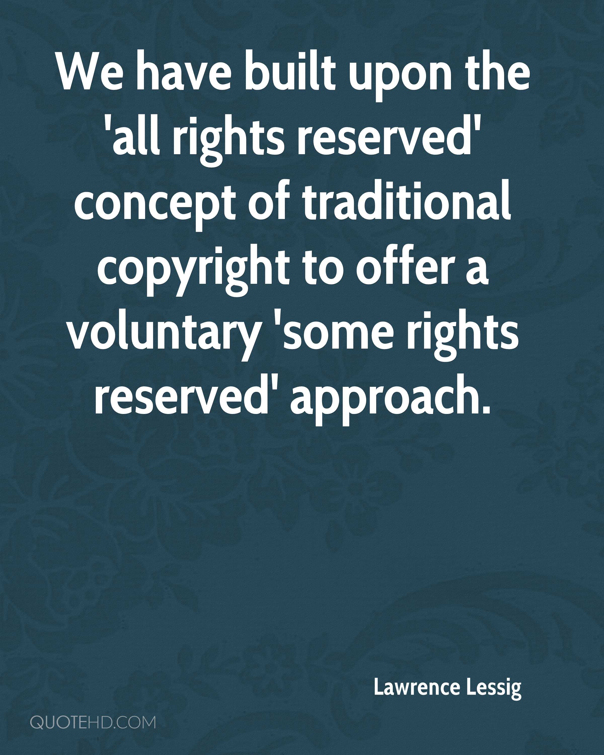 We have built upon the 'all rights reserved' concept of traditional copyright to offer a voluntary 'some rights reserved' approach.
