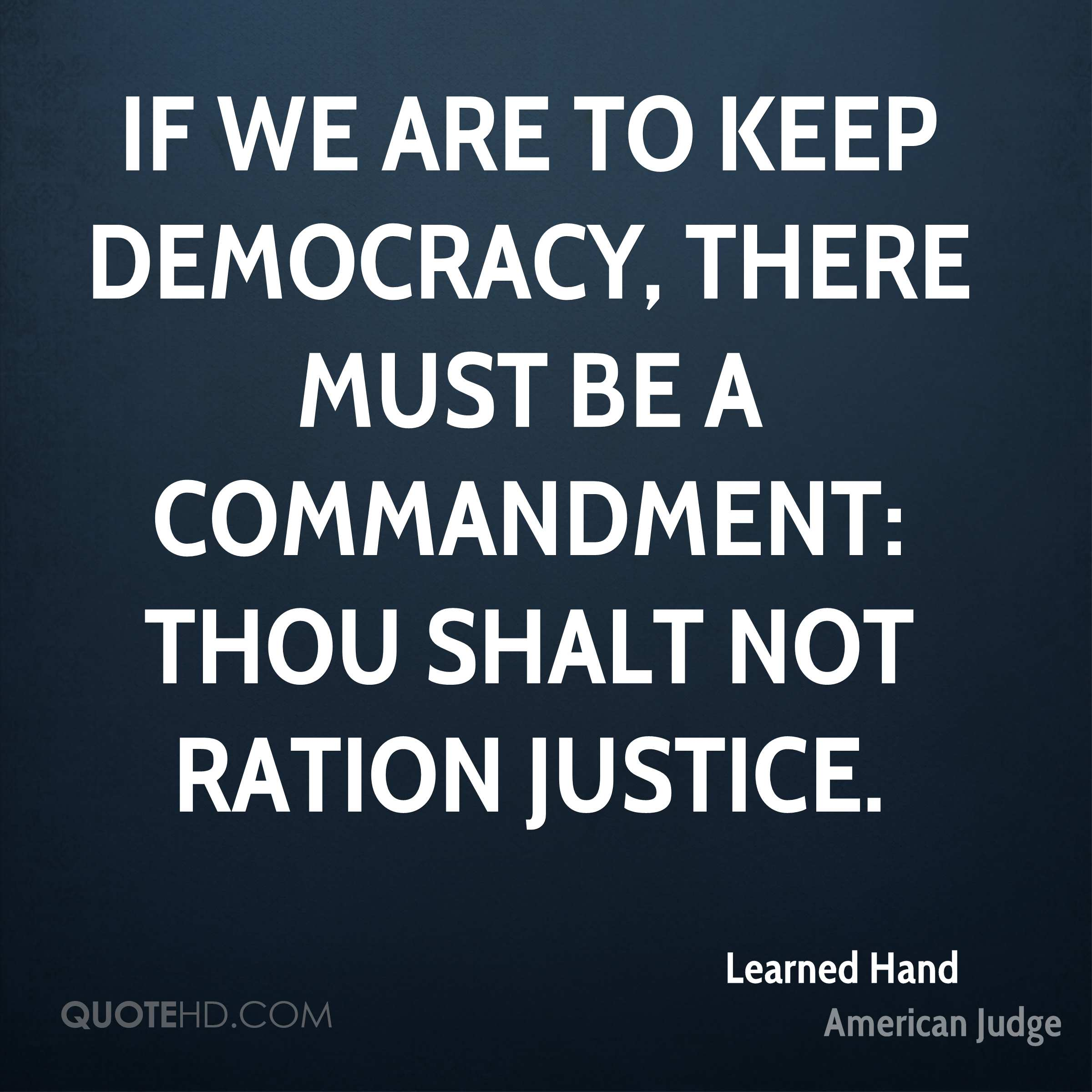 If we are to keep democracy, there must be a commandment: Thou shalt not ration justice.