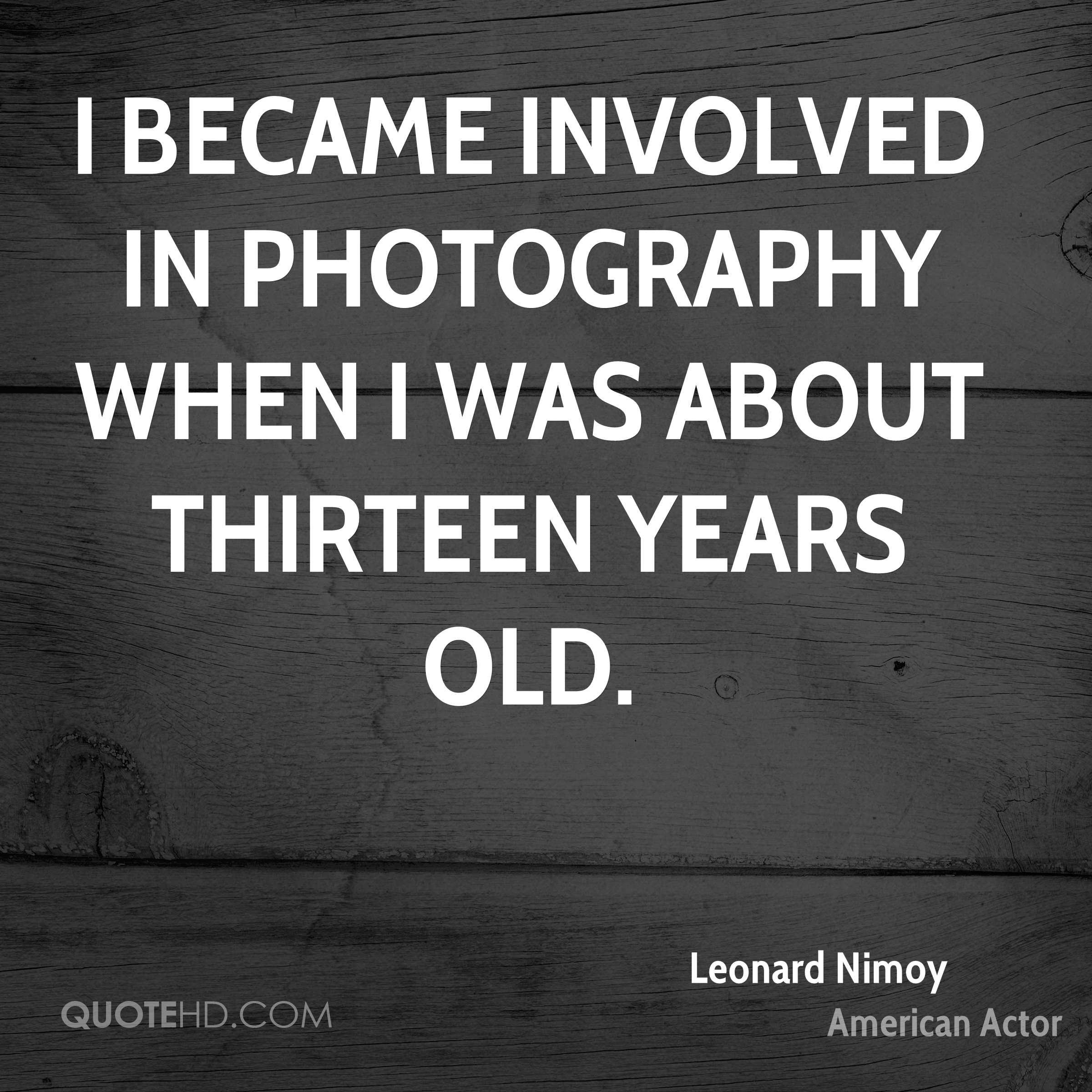 I became involved in photography when I was about thirteen years old.