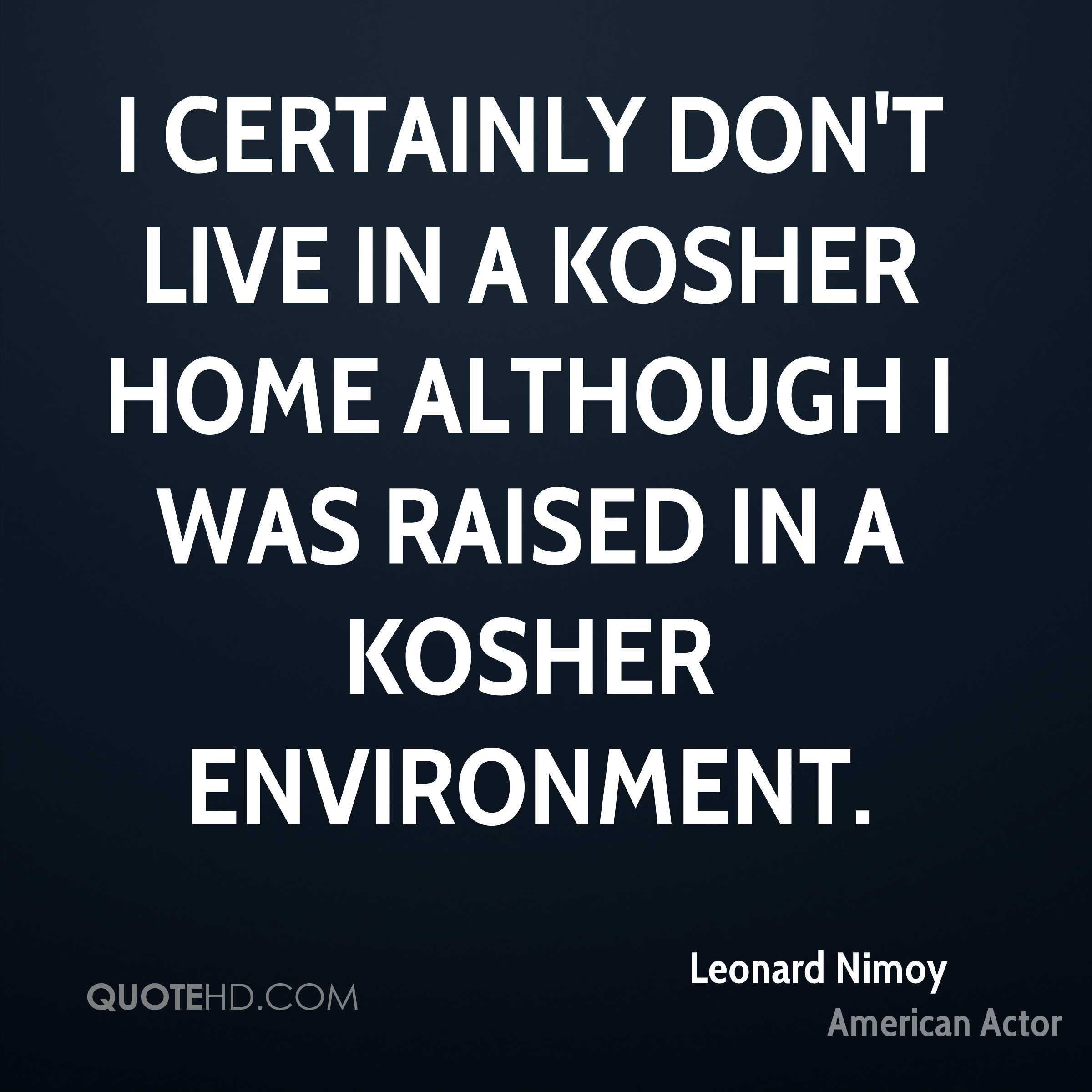 I certainly don't live in a kosher home although I was raised in a kosher environment.