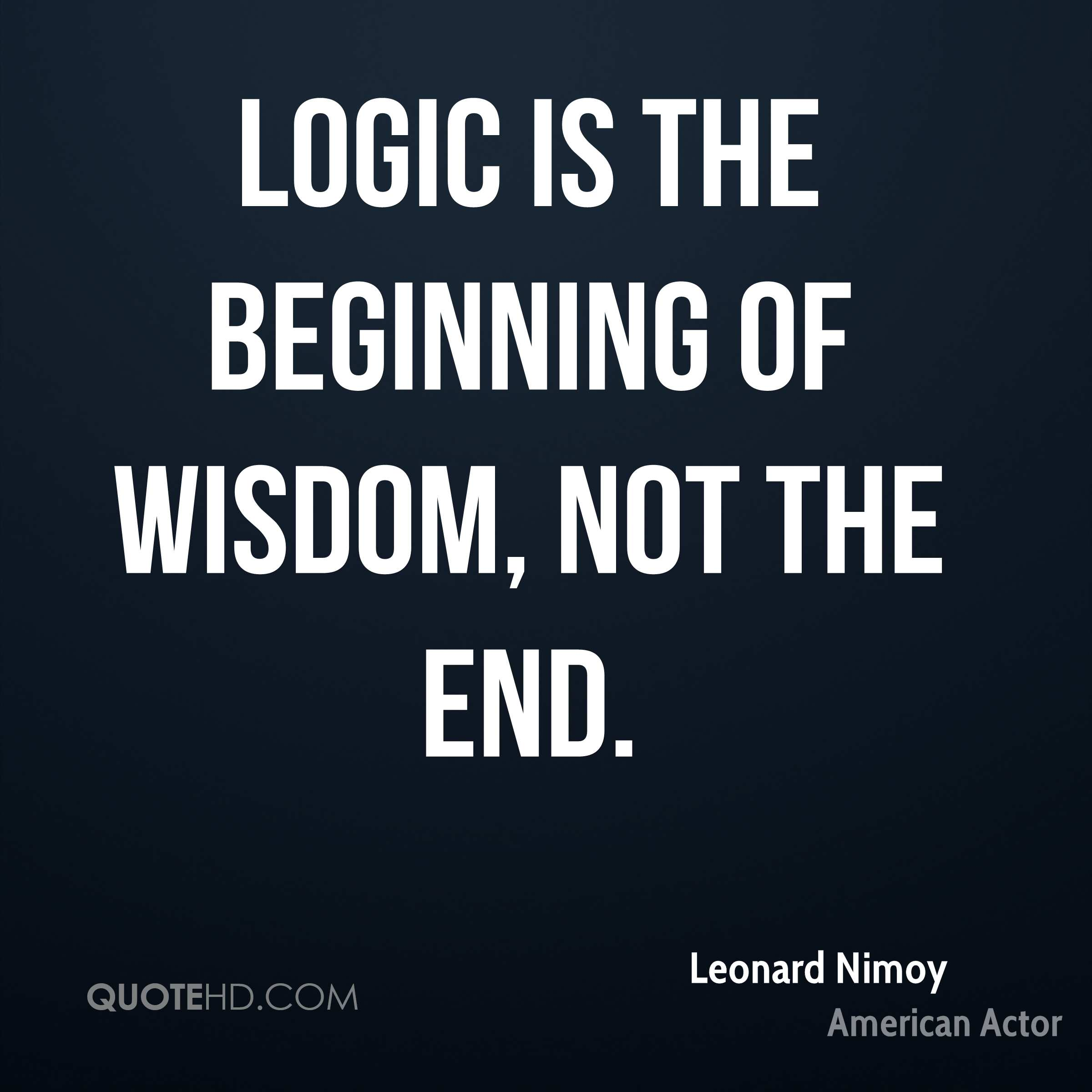 Logic Quotes Unique Leonard Nimoy Wisdom Quotes  Quotehd