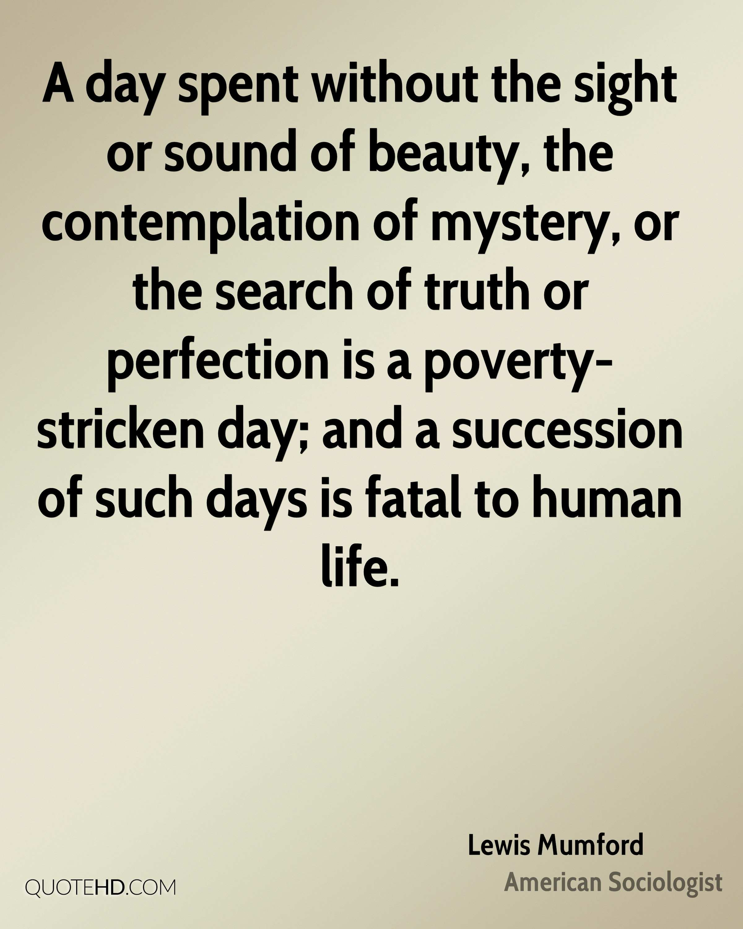 lewis mumford quotes quotehd a day spent out the sight or sound of beauty the contemplation of mystery