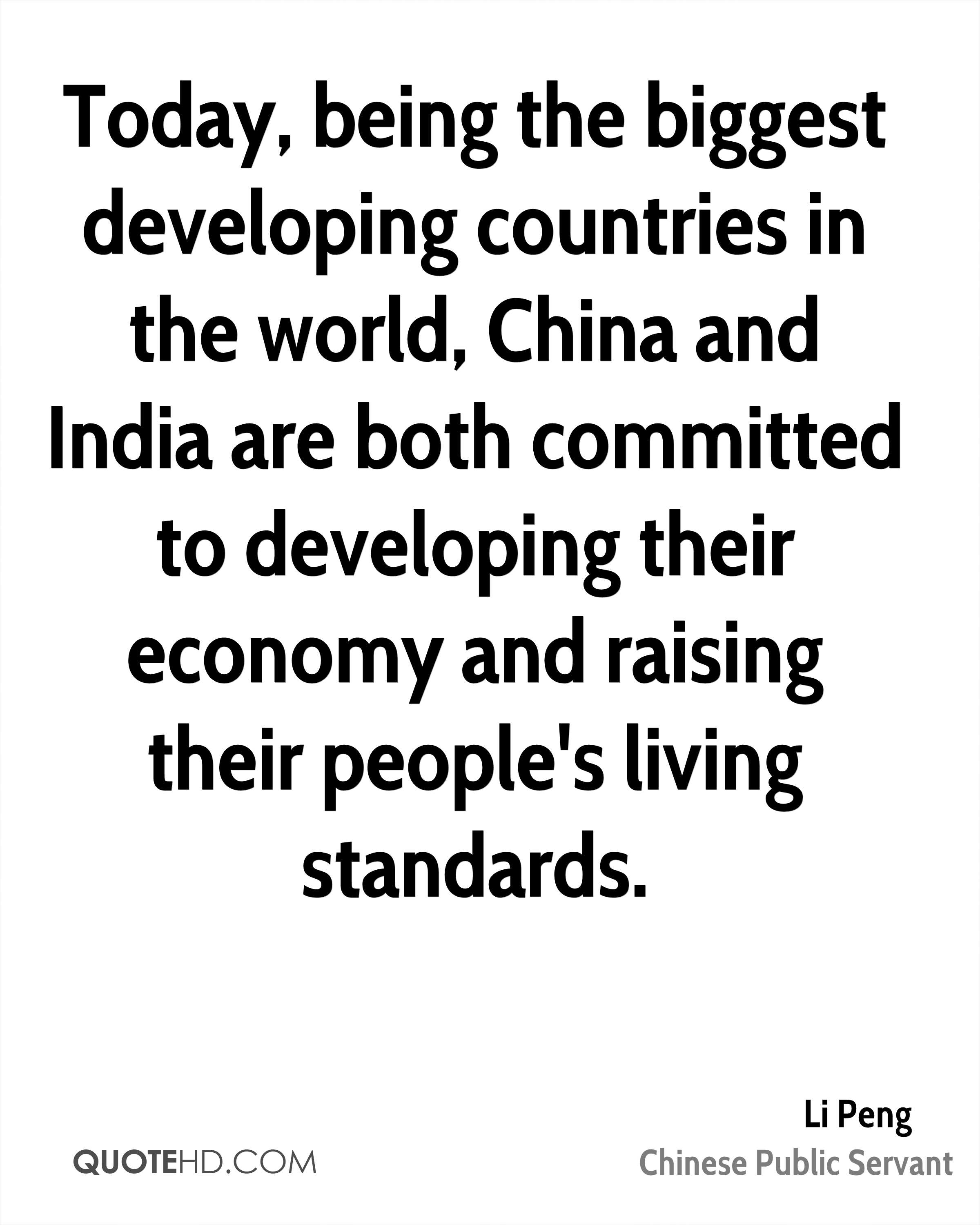 Today, being the biggest developing countries in the world, China and India are both committed to developing their economy and raising their people's living standards.