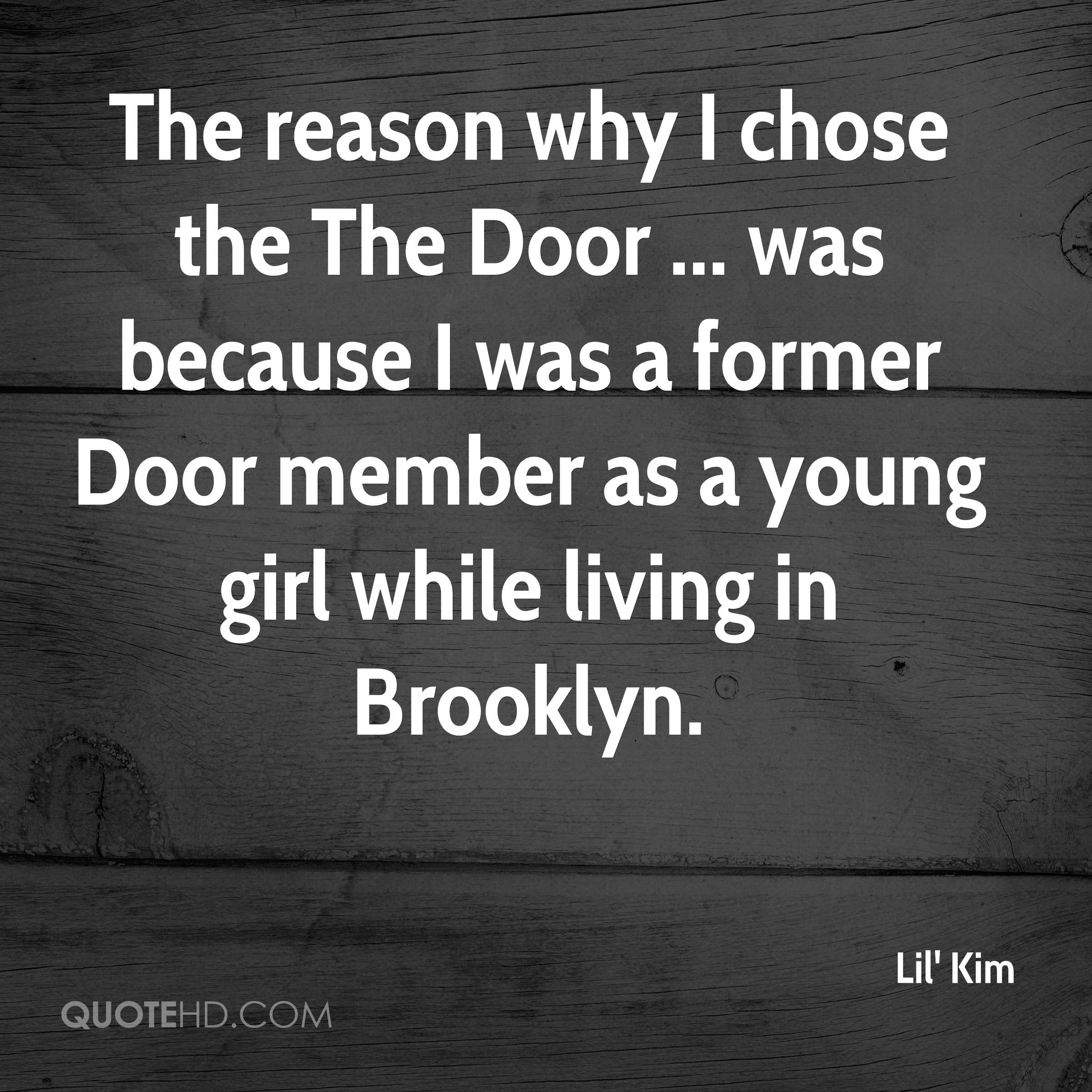 The reason why I chose the The Door ... was because I was a former Door member as a young girl while living in Brooklyn.