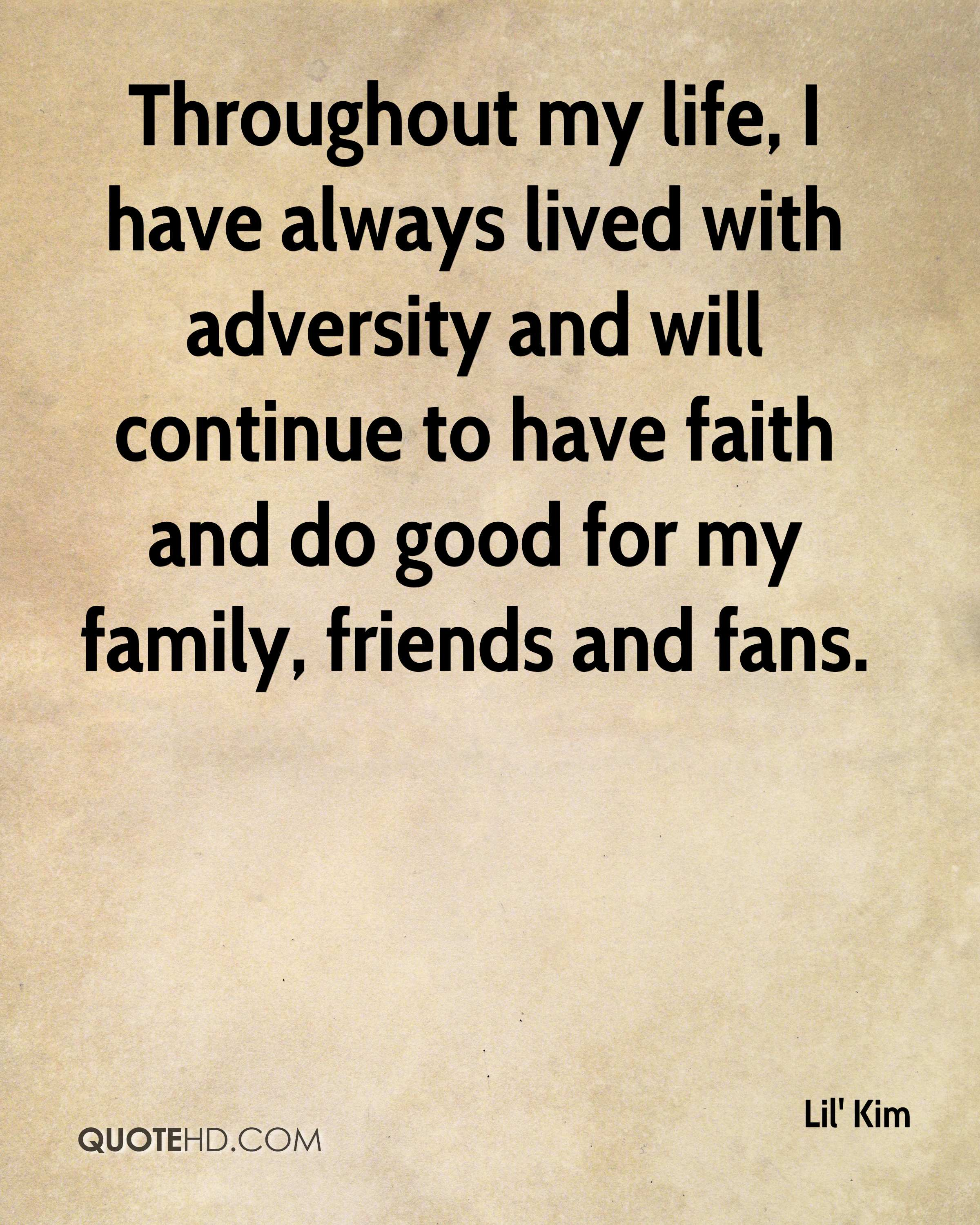 Throughout my life, I have always lived with adversity and will continue to have faith and do good for my family, friends and fans.