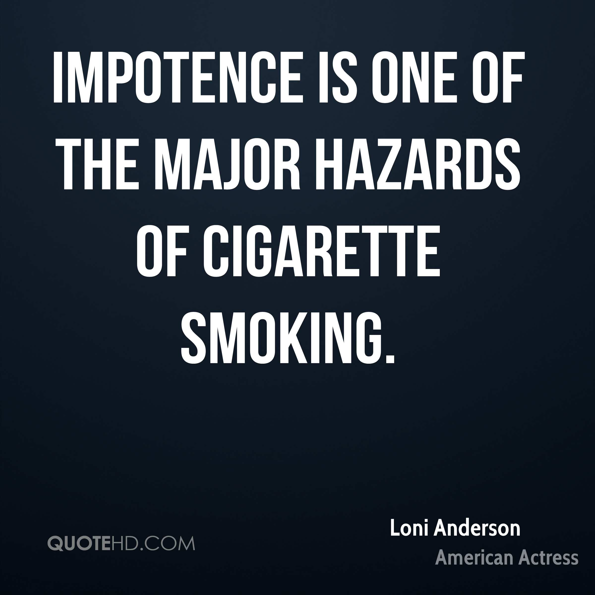 Impotence is one of the major hazards of cigarette smoking.