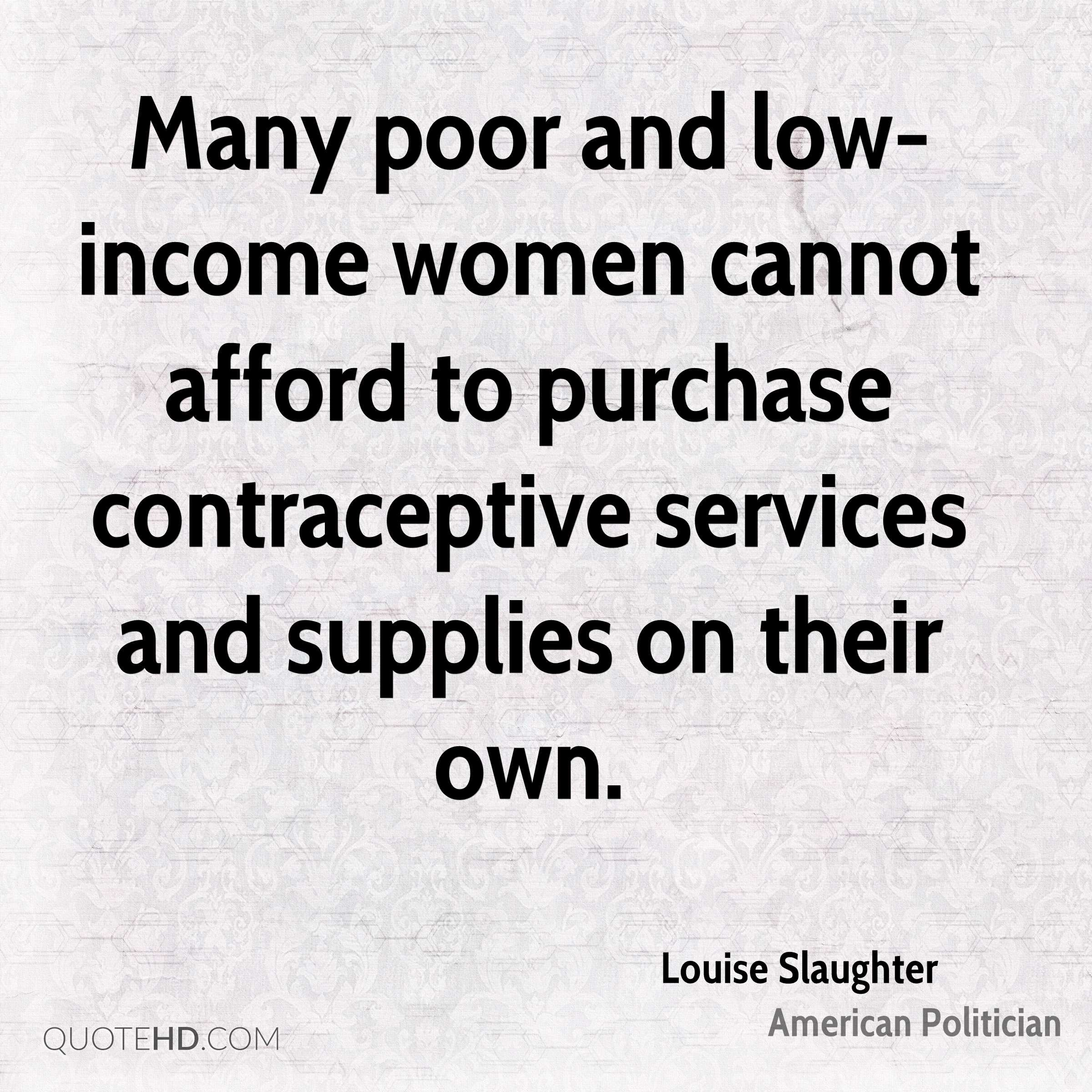 Many poor and low-income women cannot afford to purchase contraceptive services and supplies on their own.